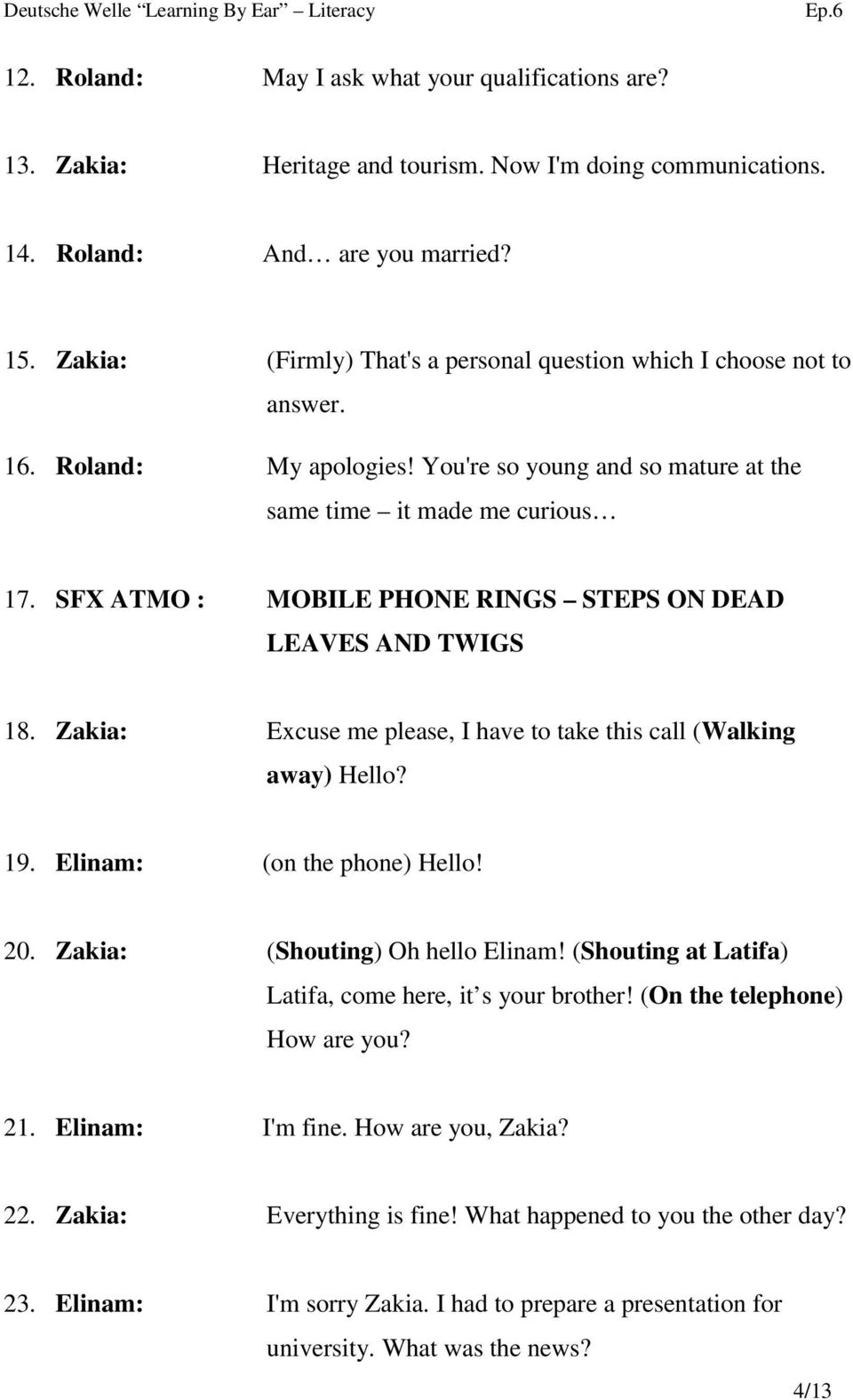 SFX ATMO : MOBILE PHONE RINGS STEPS ON DEAD LEAVES AND TWIGS 18. Zakia: Excuse me please, I have to take this call (Walking away) Hello? 19. Elinam: (on the phone) Hello! 20.