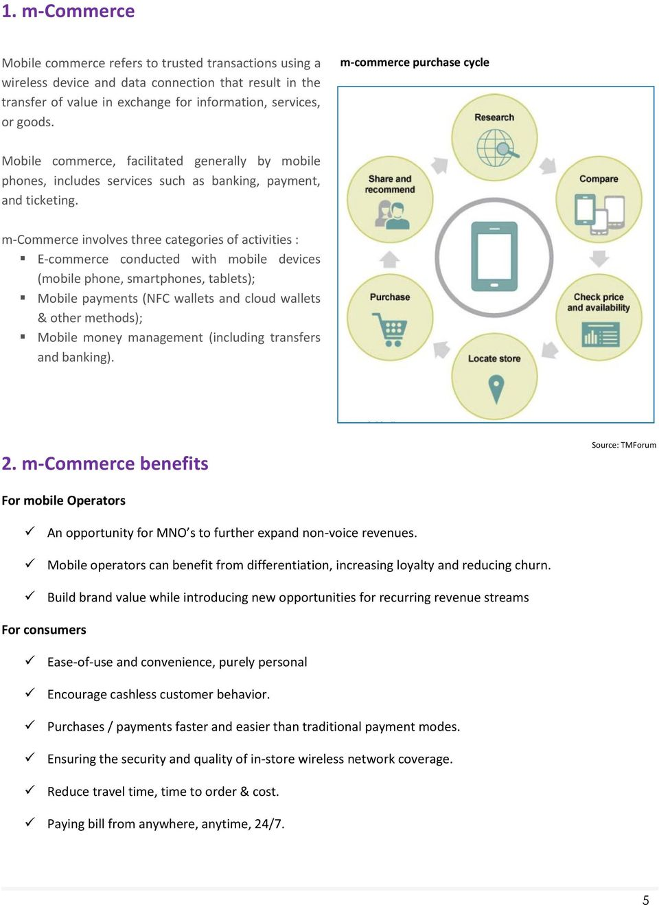 m-commerce involves three categories of activities : E-commerce conducted with mobile devices (mobile phone, smartphones, tablets); Mobile payments (NFC wallets and cloud wallets & other methods);