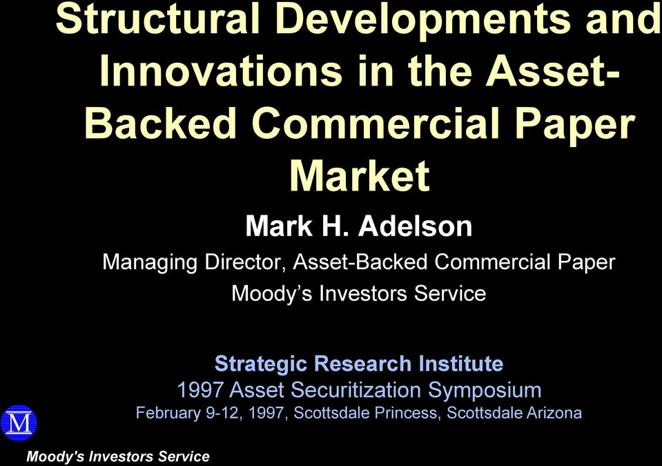 Adeson anaging Director, Asset-Backed Commercia Paper oody s Investors Service