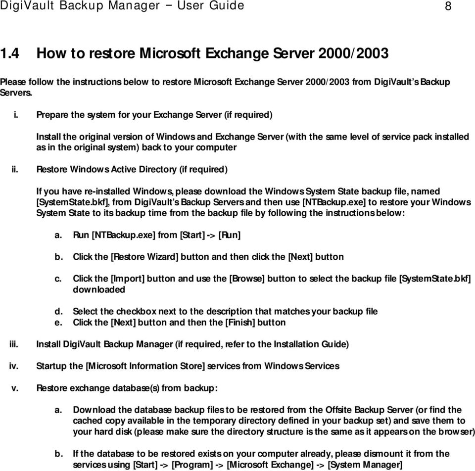 structions below to restore Microsoft Exchange Server 2000/2003 from DigiVault s Backup Servers. i.