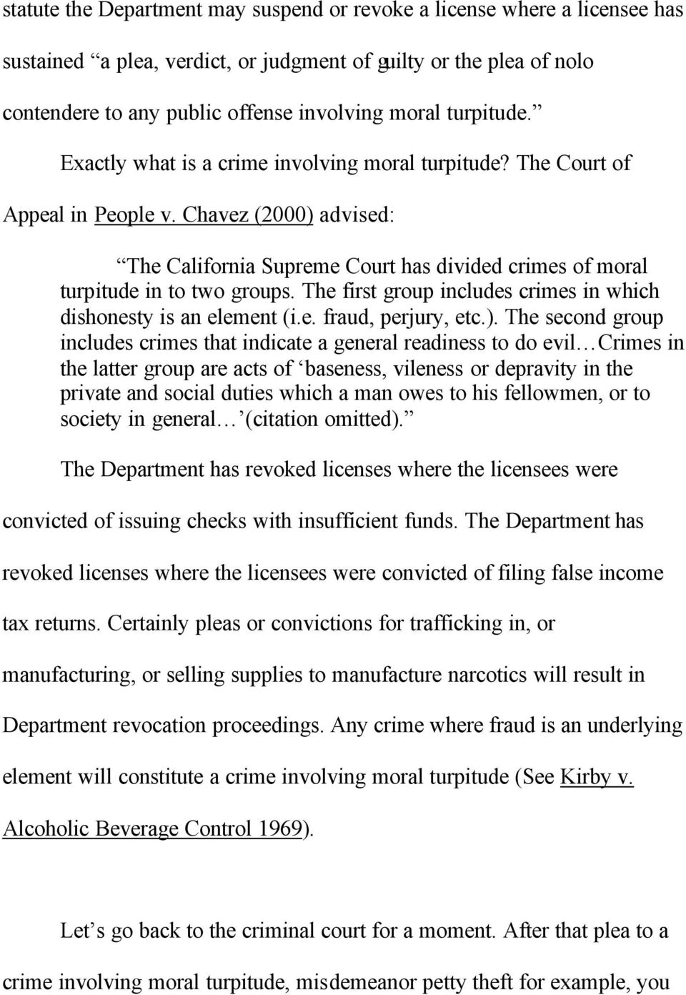 Chavez (2000) advised: The California Supreme Court has divided crimes of moral turpitude in to two groups. The first group includes crimes in which dishonesty is an element (i.e. fraud, perjury, etc.