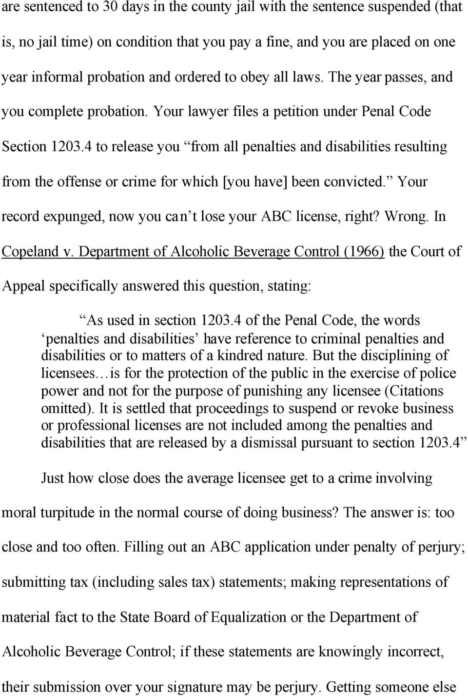 4 to release you from all penalties and disabilities resulting from the offense or crime for which [you have] been convicted. Your record expunged, now you can t lose your ABC license, right? Wrong.