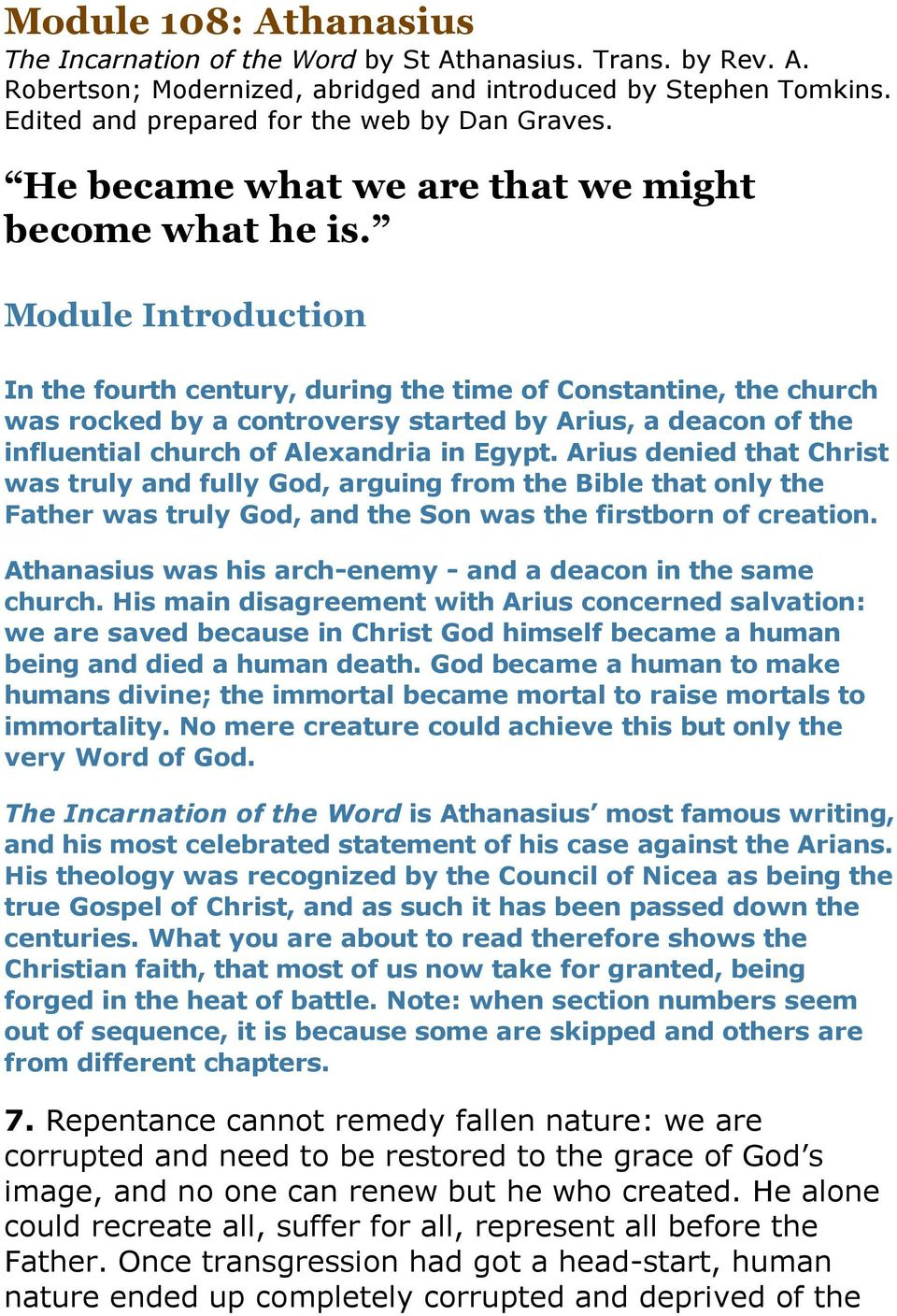 Module Introduction In the fourth century, during the time of Constantine, the church was rocked by a controversy started by Arius, a deacon of the influential church of Alexandria in Egypt.