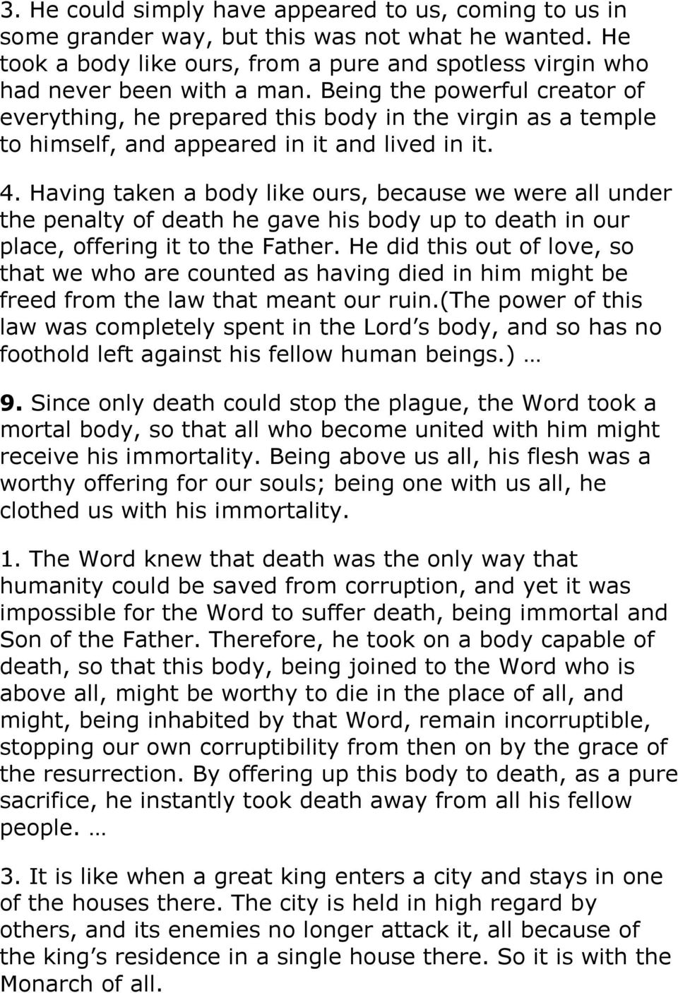 Having taken a body like ours, because we were all under the penalty of death he gave his body up to death in our place, offering it to the Father.
