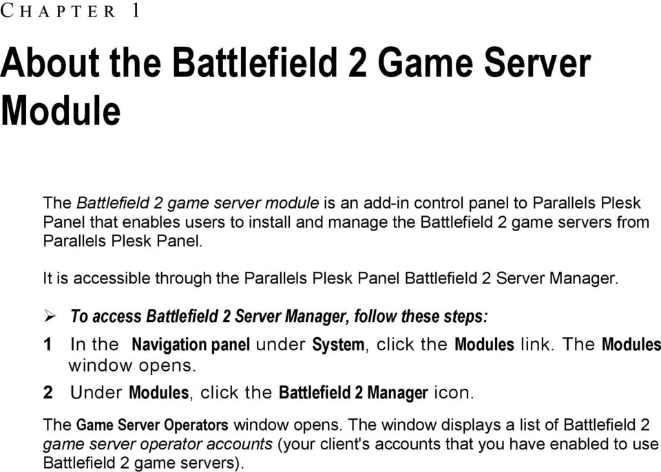 To access Battlefield 2 Server Manager, follow these steps: 1 In the Navigation panel under System, click the Modules link. The Modules window opens.