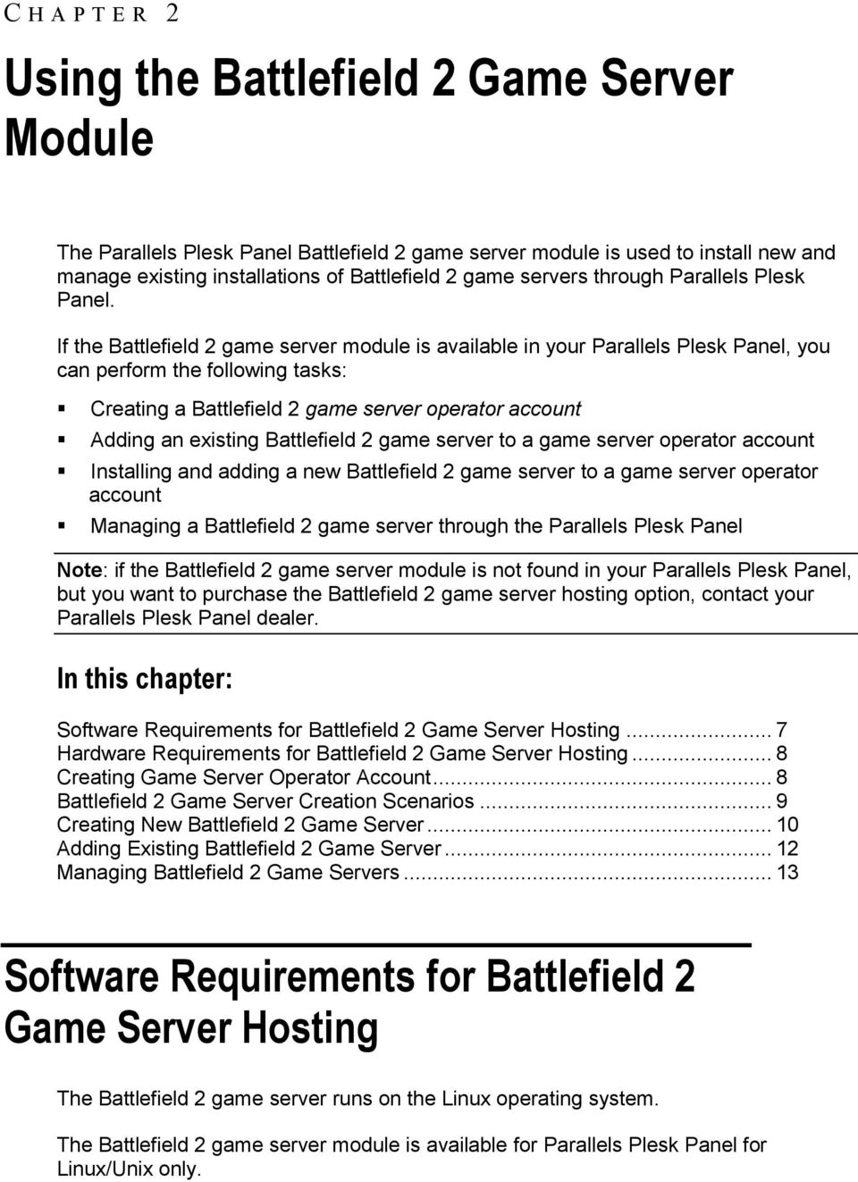 If the Battlefield 2 game server module is available in your Parallels Plesk Panel, you can perform the following tasks: Creating a Battlefield 2 game server operator account Adding an existing