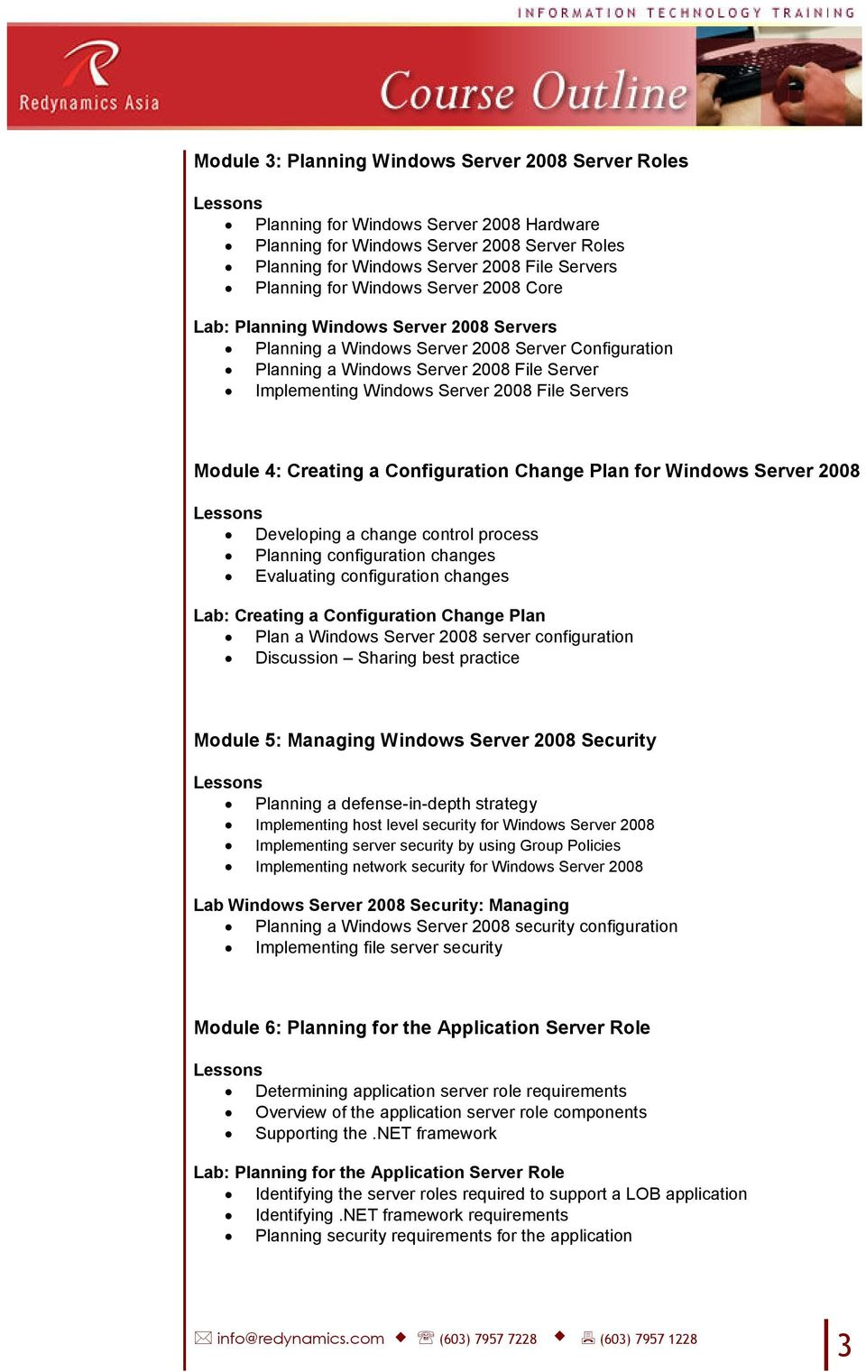 Servers Module 4: Creating a Configuration Change Plan for Windows Server 2008 Developing a change control process Planning configuration changes Evaluating configuration changes Lab: Creating a