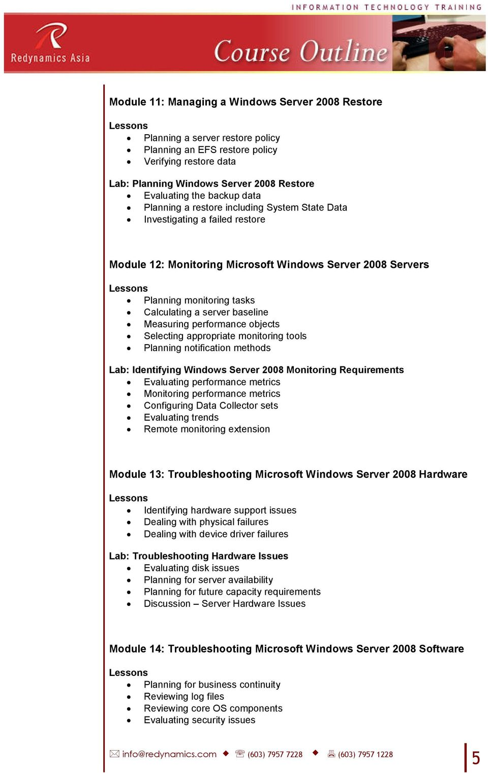 baseline Measuring performance objects Selecting appropriate monitoring tools Planning notification methods Lab: Identifying Windows Server 2008 Monitoring Requirements Evaluating performance metrics