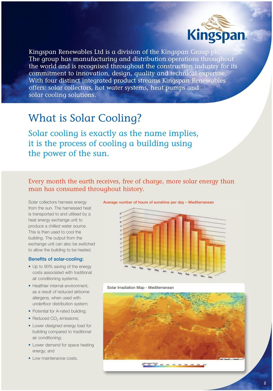 expertise. With four distinct integrated product streams Kingspan Renewables offers: solar collectors, hot water systems, heat pumps and solar cooling solutions. What is Solar Cooling?