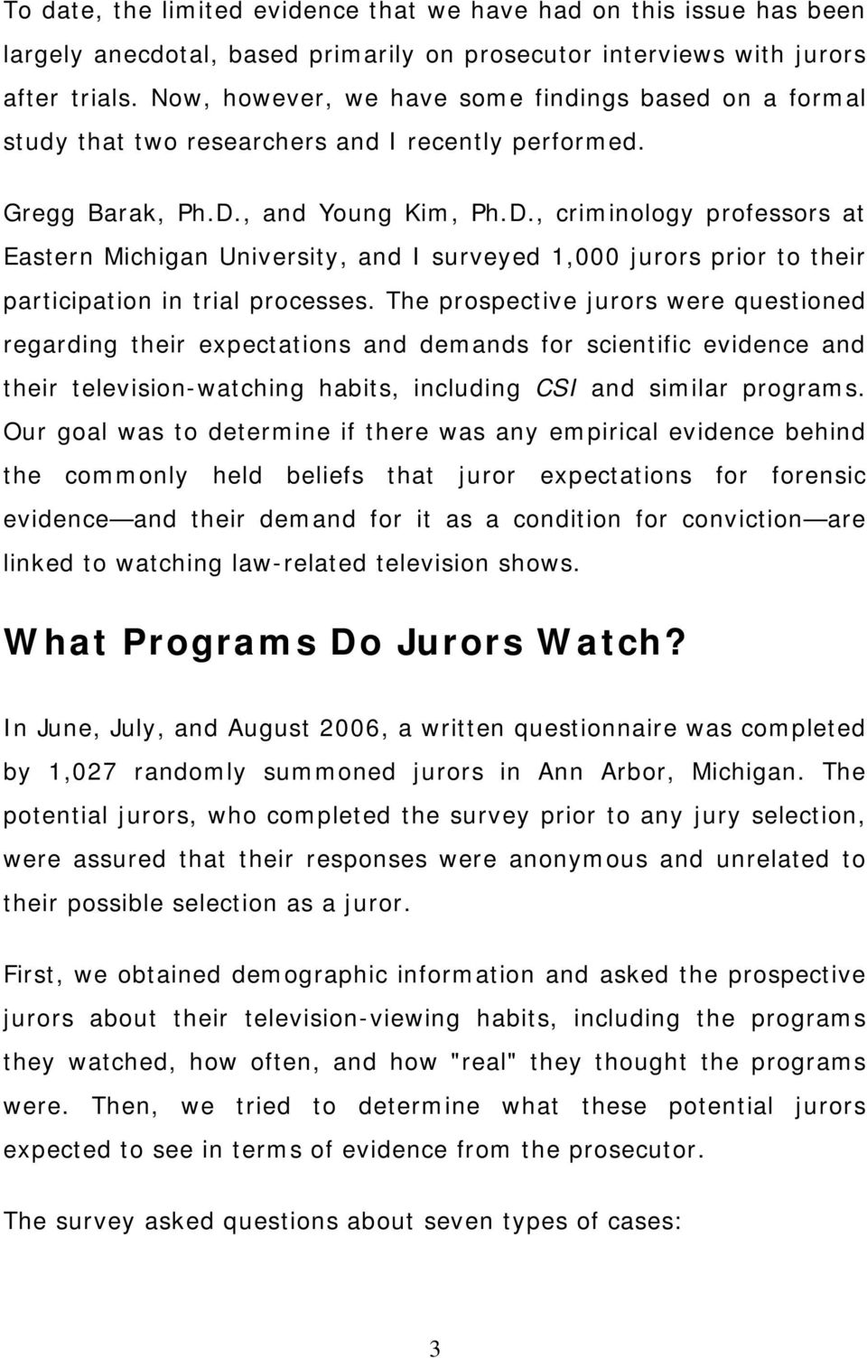 , and Young Kim, Ph.D., criminology professors at Eastern Michigan University, and I surveyed 1,000 jurors prior to their participation in trial processes.