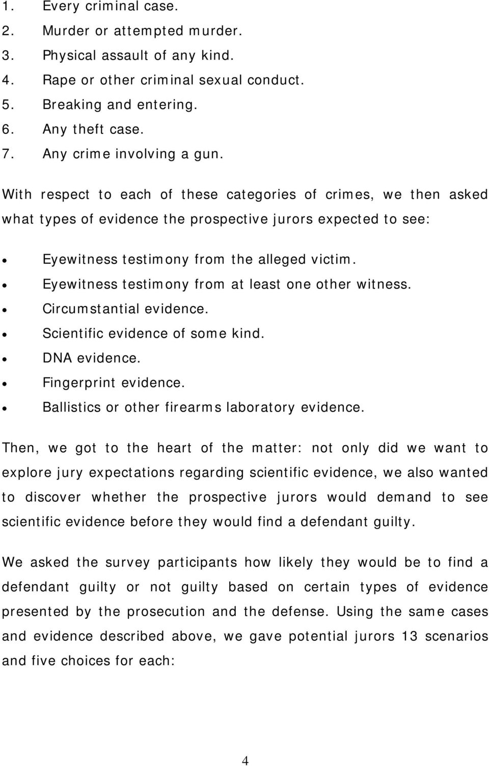 With respect to each of these categories of crimes, we then asked what types of evidence the prospective jurors expected to see: Eyewitness testimony from the alleged victim.