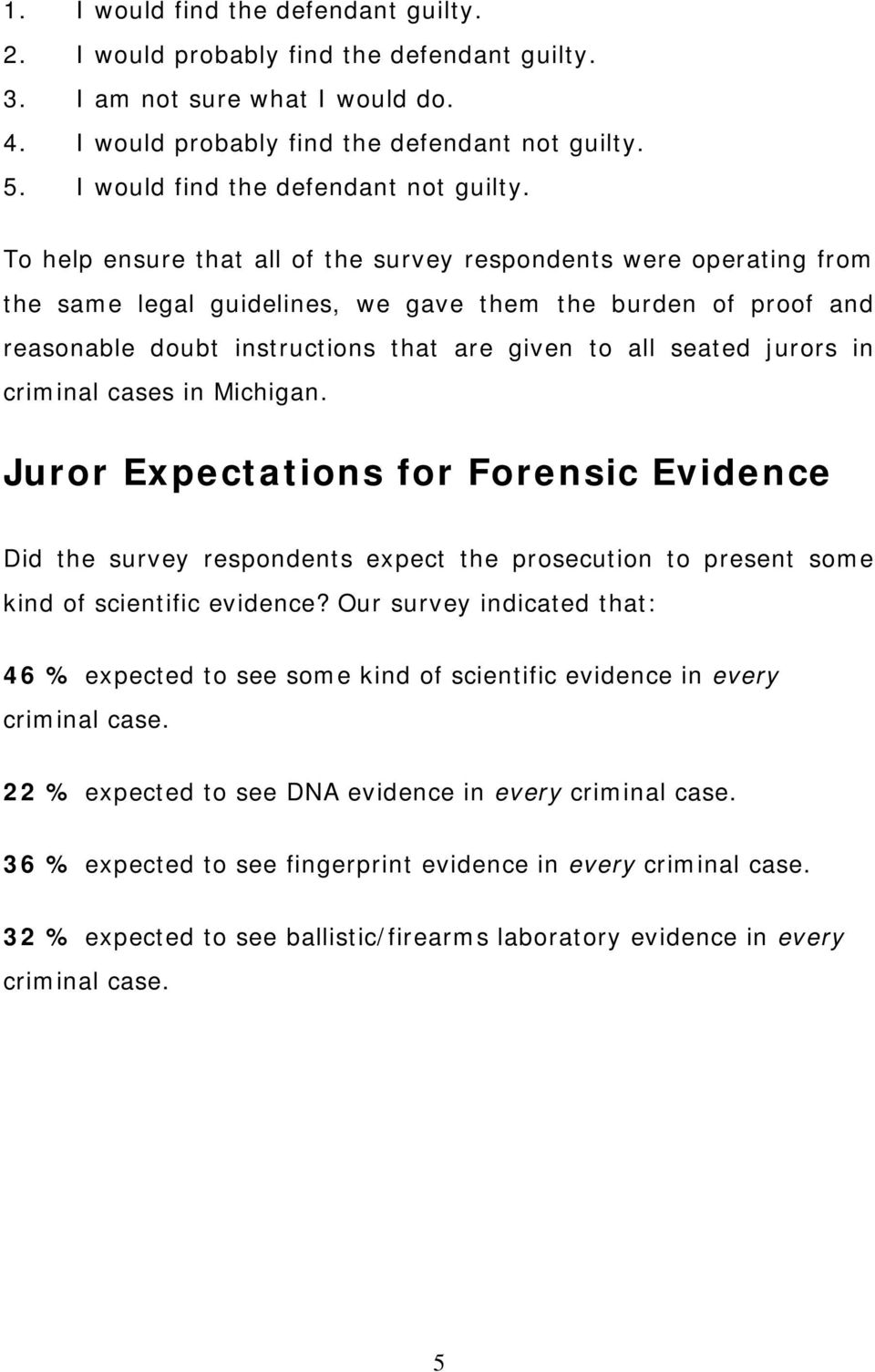 To help ensure that all of the survey respondents were operating from the same legal guidelines, we gave them the burden of proof and reasonable doubt instructions that are given to all seated jurors