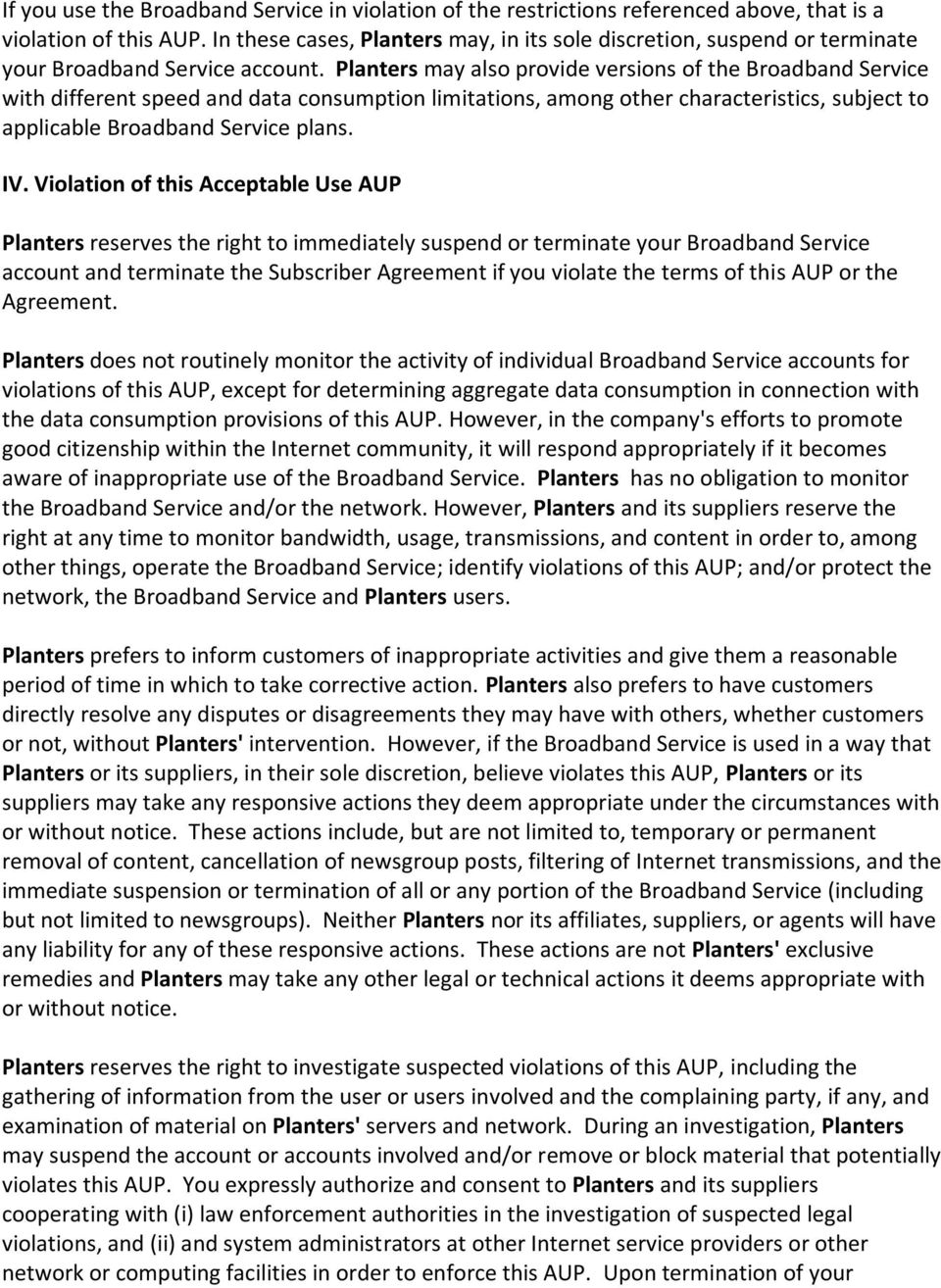 Planters may also provide versions of the Broadband Service with different speed and data consumption limitations, among other characteristics, subject to applicable Broadband Service plans. IV.