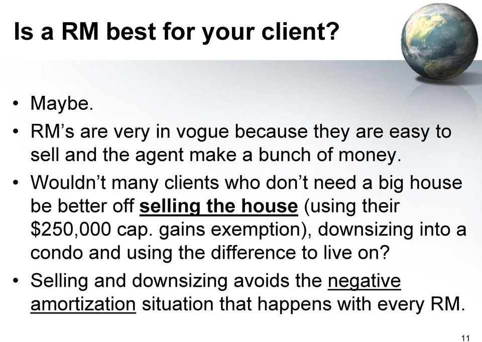 Wouldn t many clients who don t need a big house be better off selling the house (using their $250,000