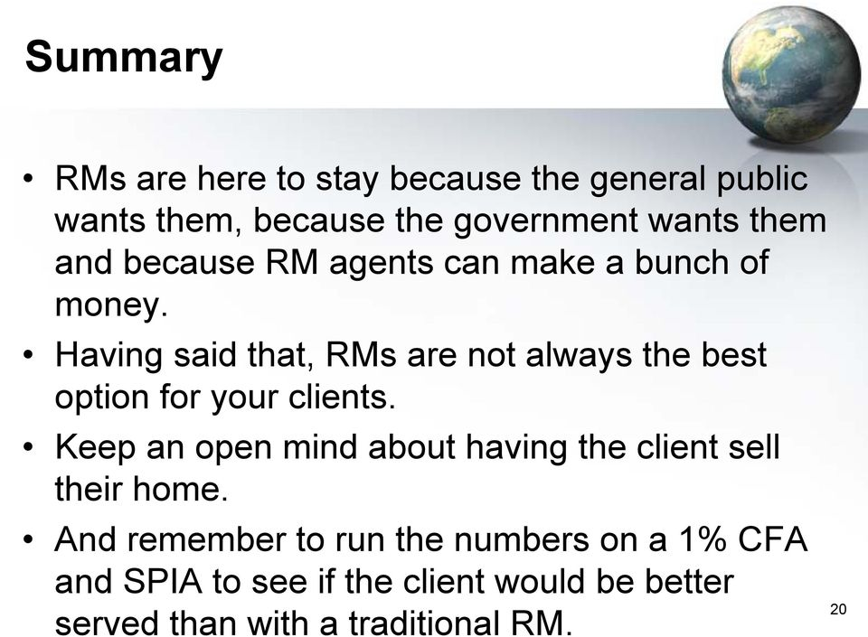 Having said that, RMs are not always the best option for your clients.