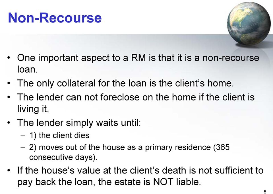 The lender can not foreclose on the home if the client is living it.