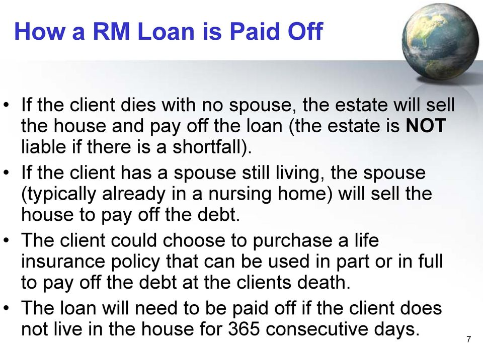 If the client has a spouse still living, the spouse (typically already in a nursing home) will sell the house to pay off the debt.