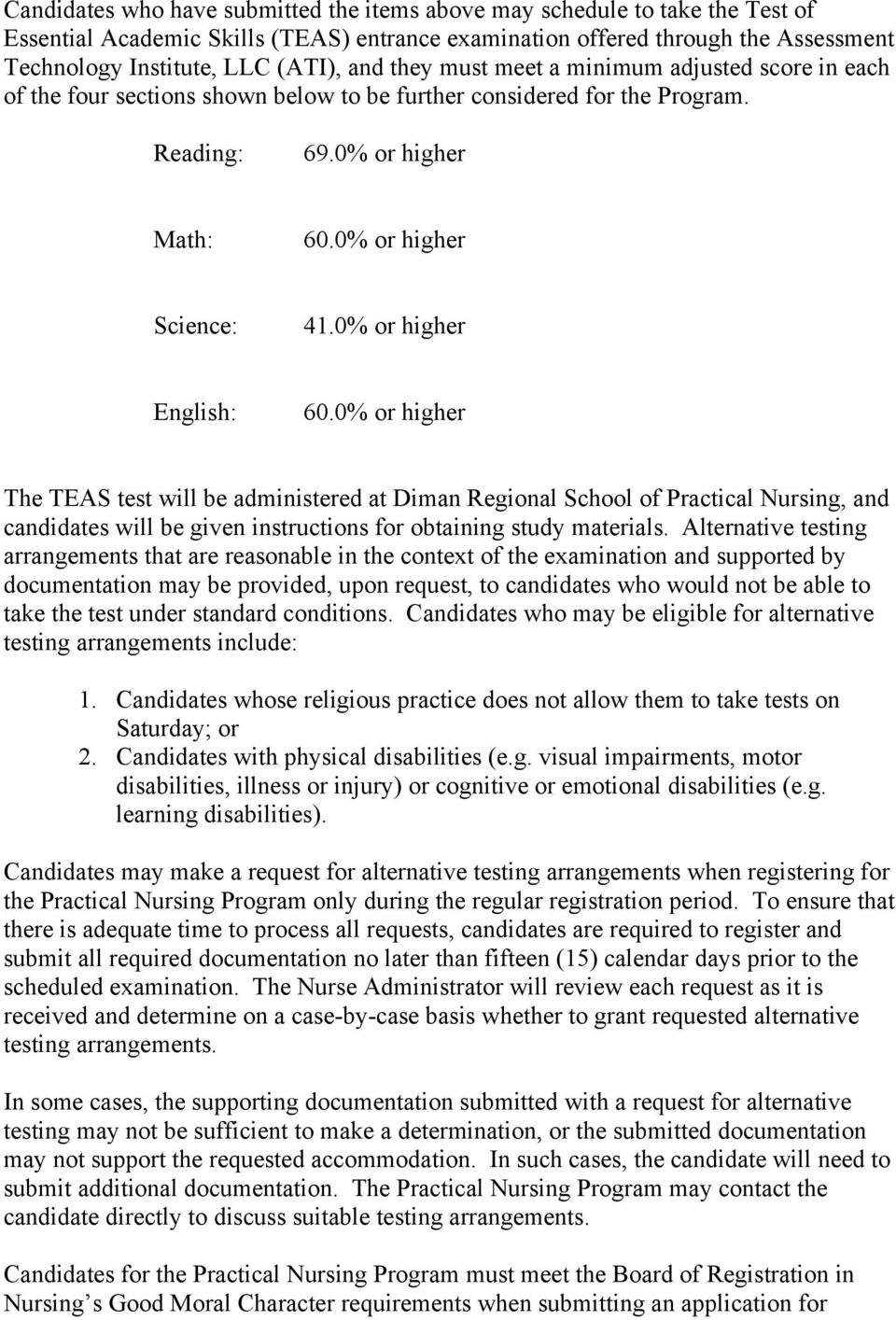 0% or higher English: 60.0% or higher The TEAS test will be administered at Diman Regional School of Practical Nursing, and candidates will be given instructions for obtaining study materials.
