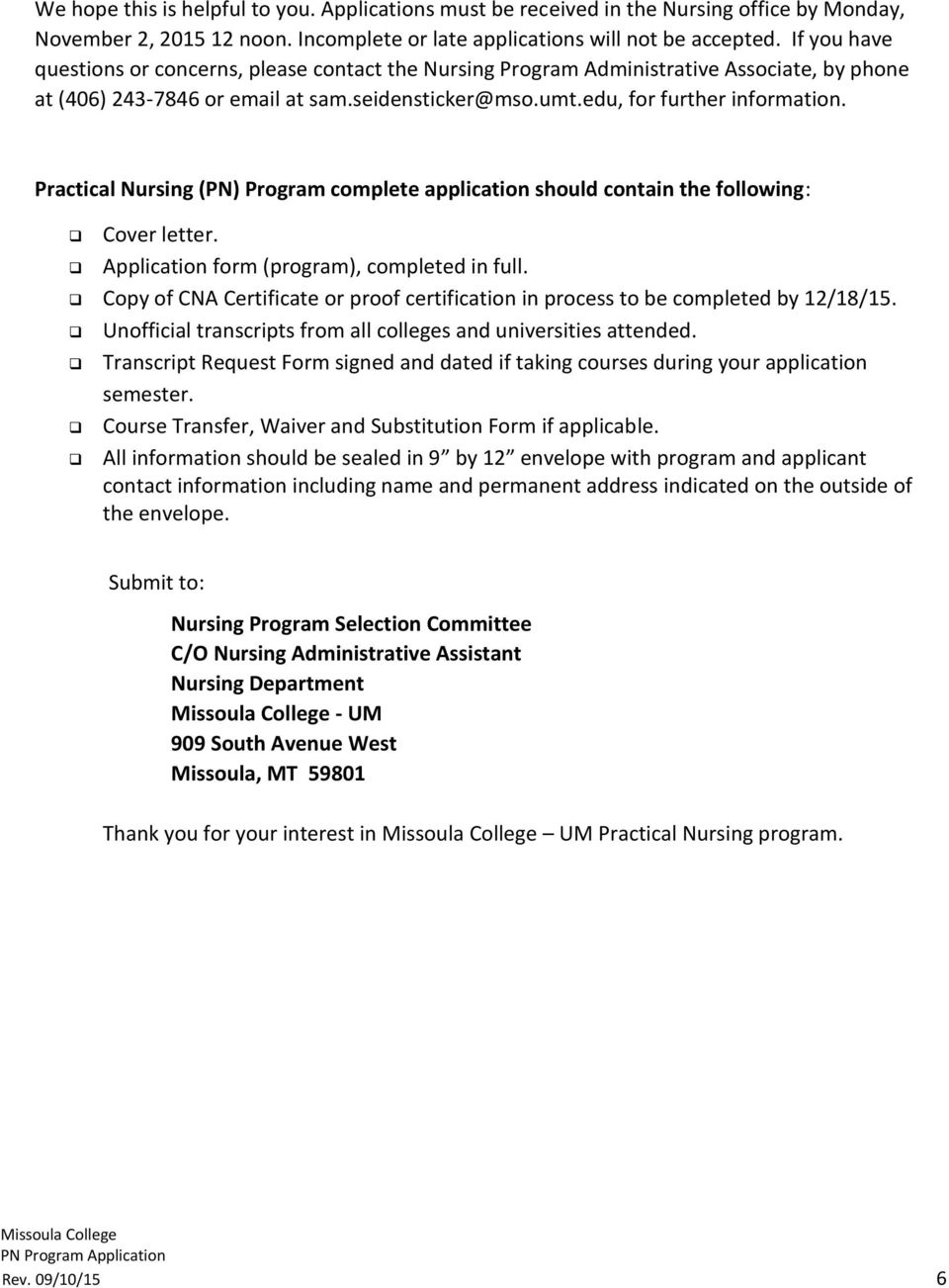 Practical Nursing (PN) Program complete application should contain the following: Cover letter. Application form (program), completed in full.