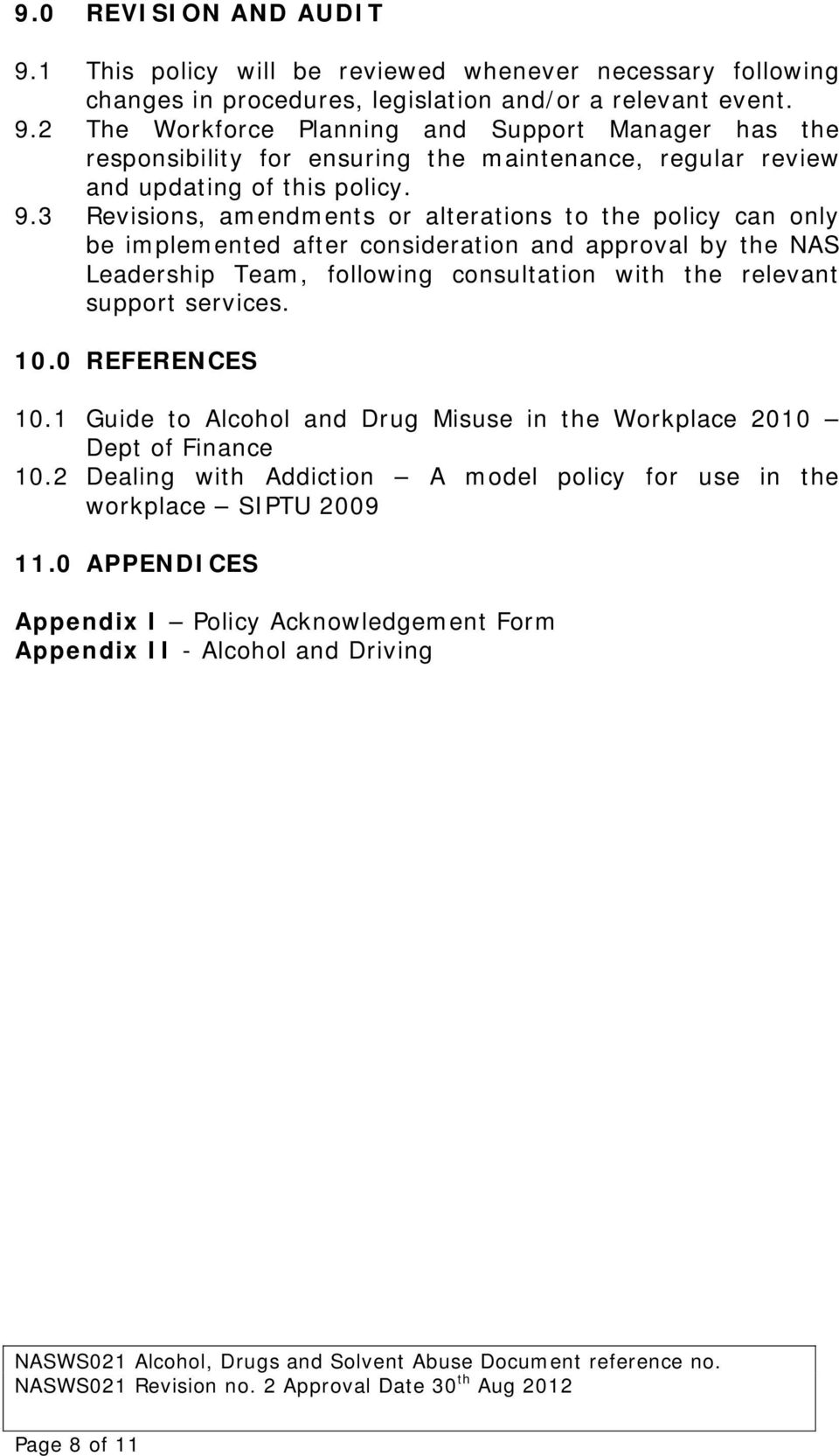 services. 10.0 REFERENCES 10.1 Guide to Alcohol and Drug Misuse in the Workplace 2010 Dept of Finance 10.2 Dealing with Addiction A model policy for use in the workplace SIPTU 2009 11.