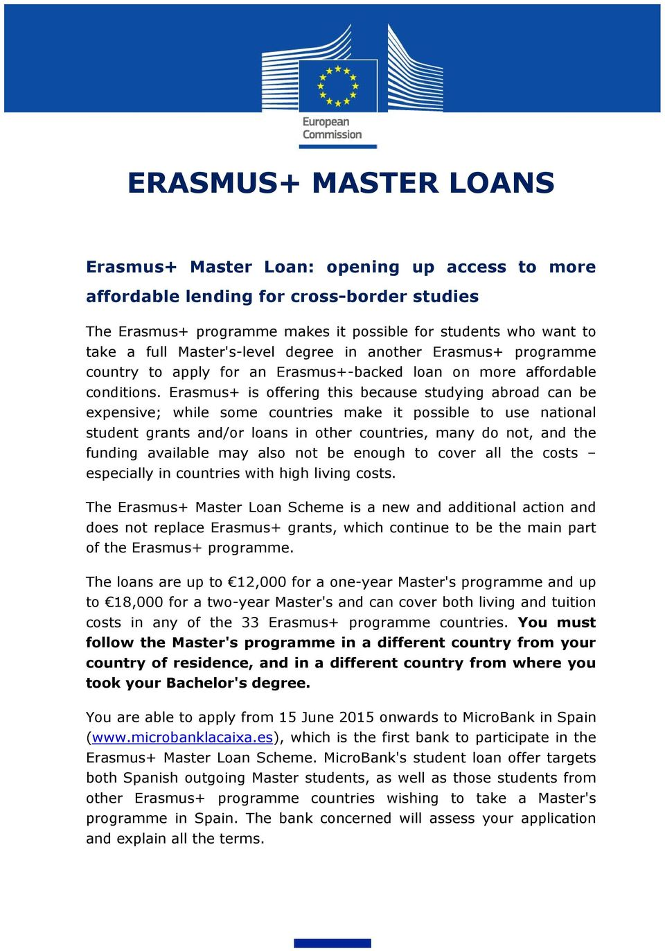 Erasmus+ is offering this because studying abroad can be expensive; while some countries make it possible to use national student grants and/or loans in other countries, many do not, and the funding
