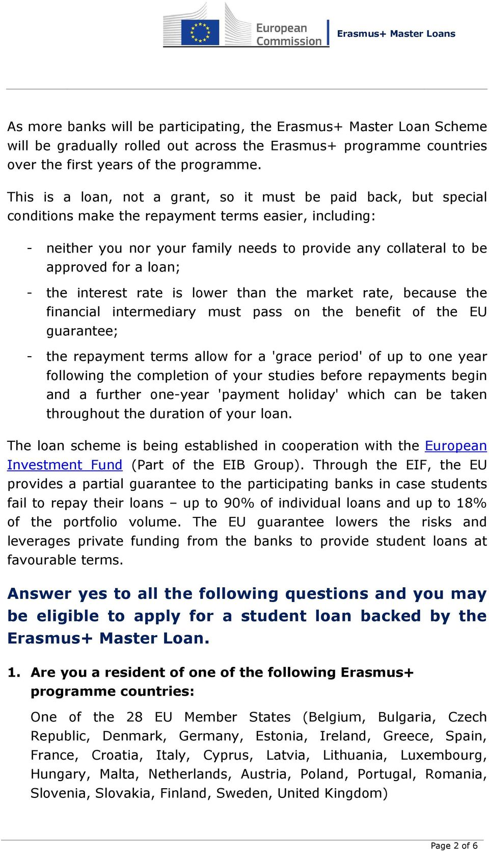 for a loan; - the interest rate is lower than the market rate, because the financial intermediary must pass on the benefit of the EU guarantee; - the repayment terms allow for a 'grace period' of up