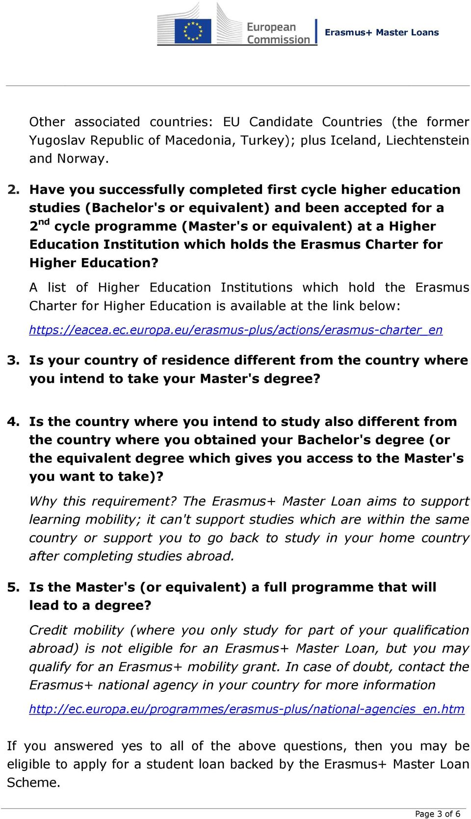 which holds the Erasmus Charter for Higher Education? A list of Higher Education Institutions which hold the Erasmus Charter for Higher Education is available at the link below: https://eacea.ec.