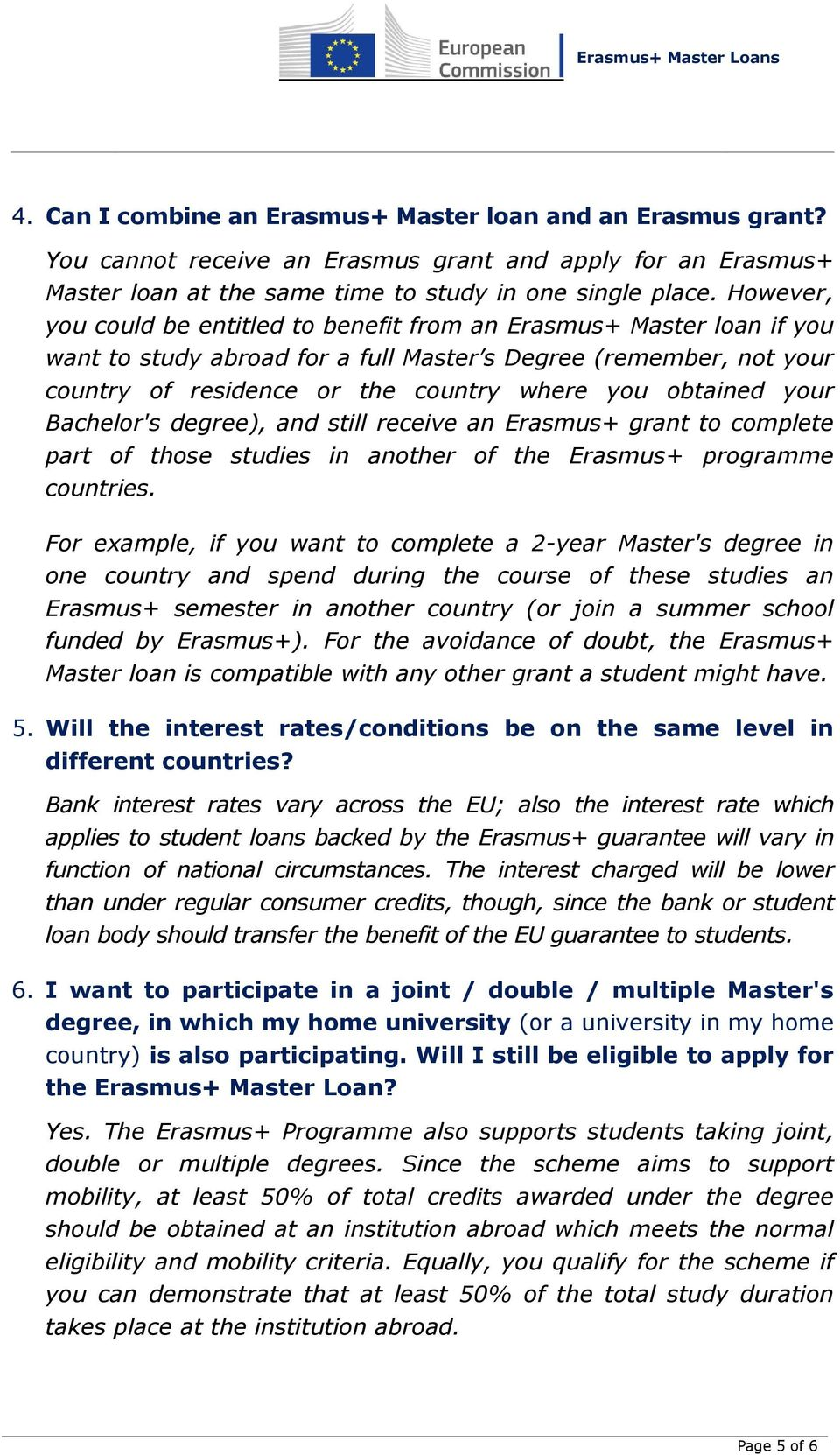 obtained your Bachelor's degree), and still receive an Erasmus+ grant to complete part of those studies in another of the Erasmus+ programme countries.