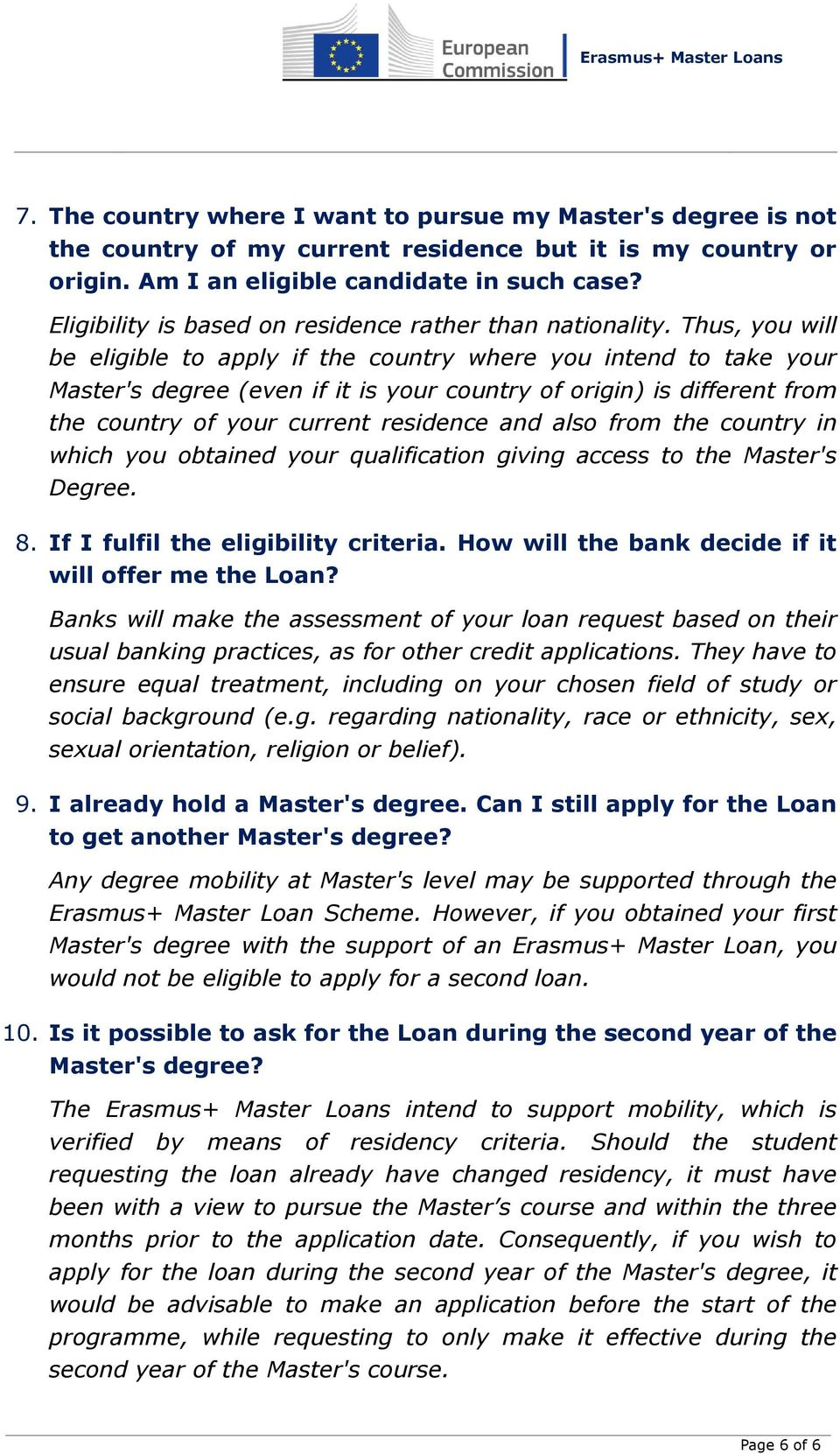Thus, you will be eligible to apply if the country where you intend to take your Master's degree (even if it is your country of origin) is different from the country of your current residence and