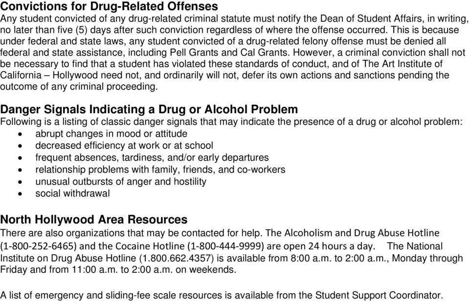 This is because under federal and state laws, any student convicted of a drug-related felony offense must be denied all federal and state assistance, including Pell Grants and Cal Grants.