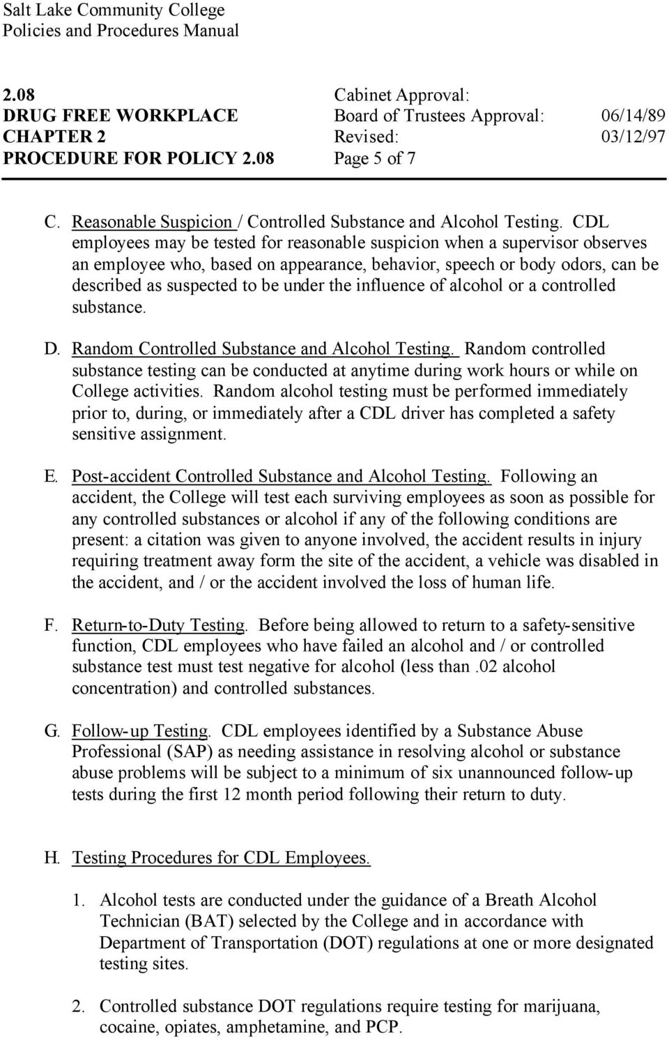influence of alcohol or a controlled substance. D. Random Controlled Substance and Alcohol Testing.