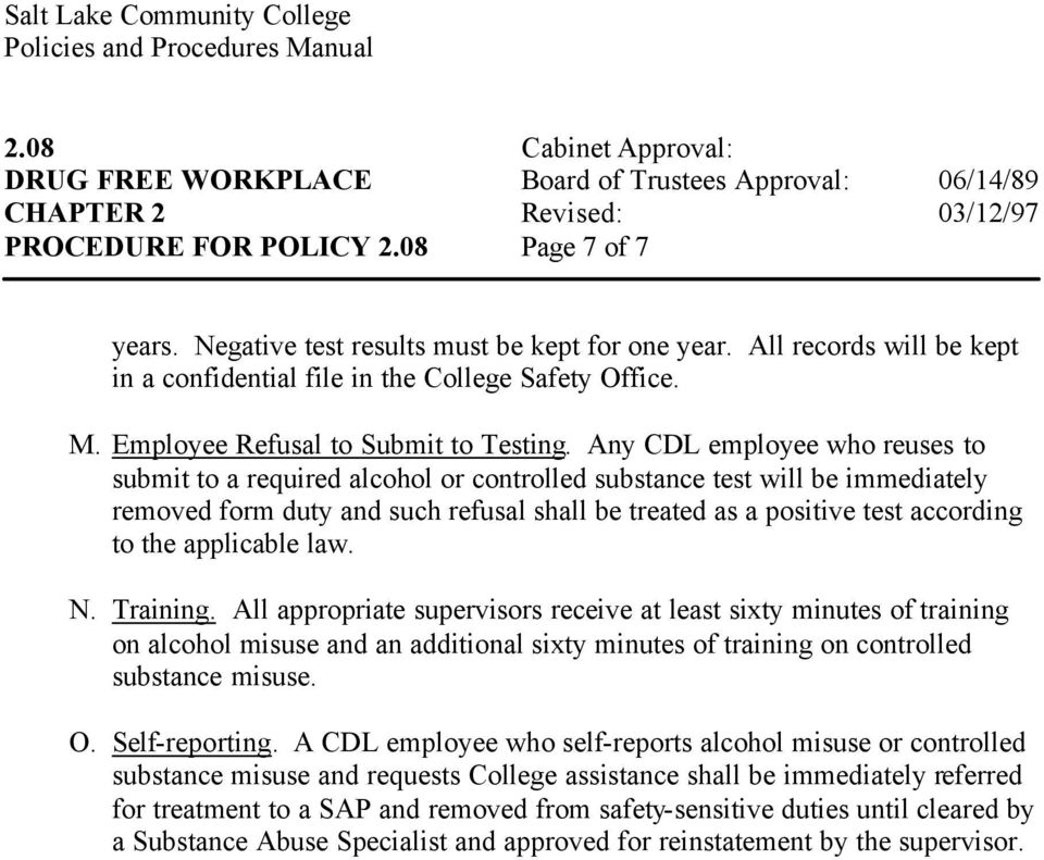Any CDL employee who reuses to submit to a required alcohol or controlled substance test will be immediately removed form duty and such refusal shall be treated as a positive test according to the