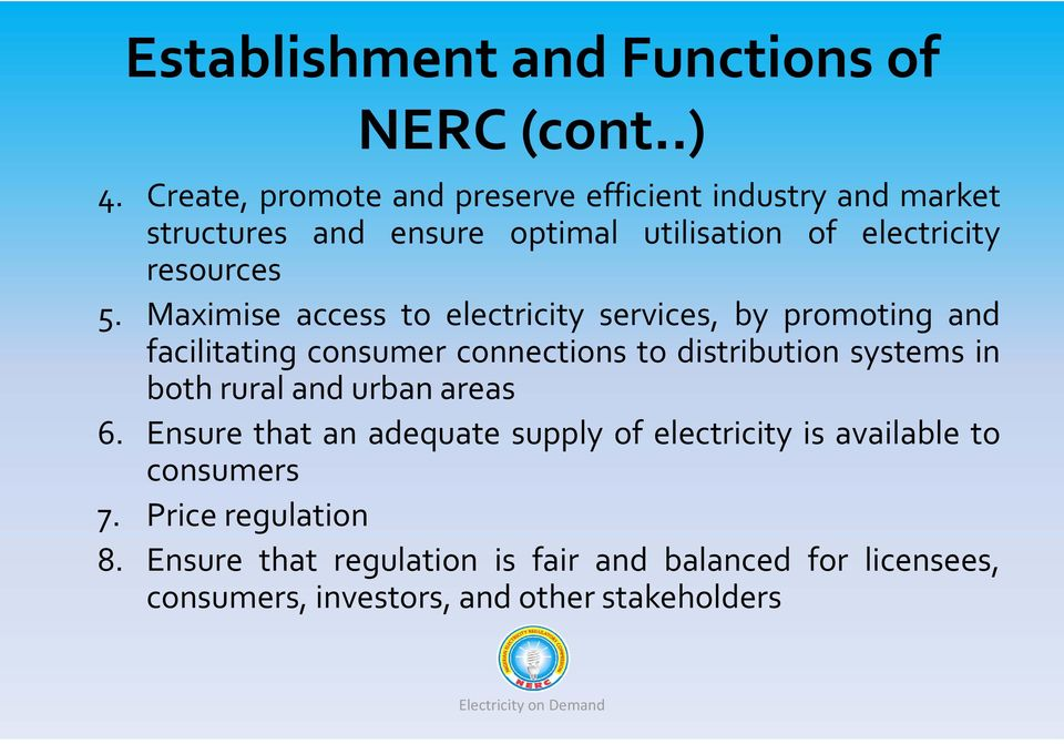 Maximise access to electricity services, by promoting and facilitating consumer connections to distribution systems in both rural and