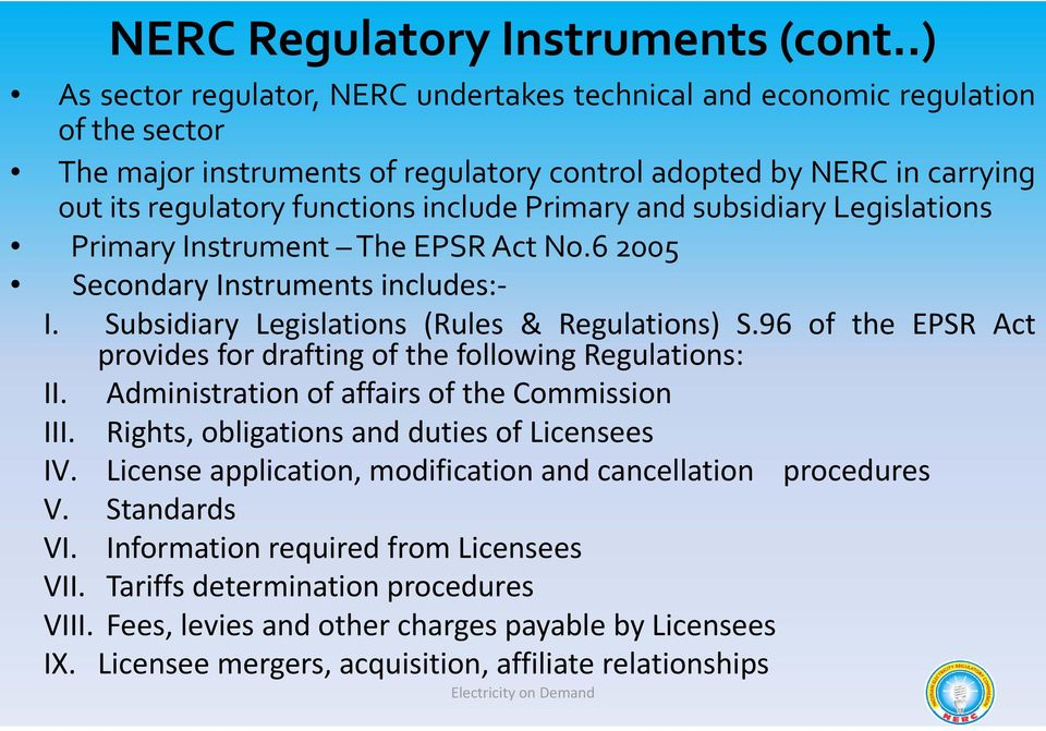 Primary and subsidiary Legislations Primary Instrument The EPSR Act No.6 2005 Secondary Instruments includes: I. Subsidiary Legislations (Rules & Regulations) S.