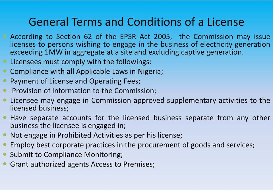 Licensees must comply with the followings: Compliance with all Applicable Laws in Nigeria; Payment of License and Operating Fees; Provision of Information to the Commission; Licensee may engage in