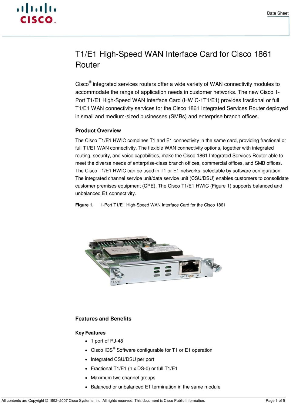 The new Cisco 1- Port T1/E1 High-Speed WAN Interface Card (HWIC-1T1/E1) provides fractional or full T1/E1 WAN connectivity services for the Cisco 1861 Integrated Services Router deployed in small and