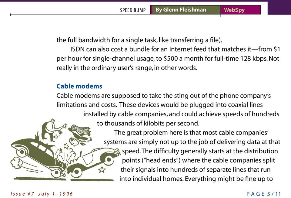 Not really in the ordinary user s range, in other words. Cable modems Cable modems are supposed to take the sting out of the phone company s limitations and costs.