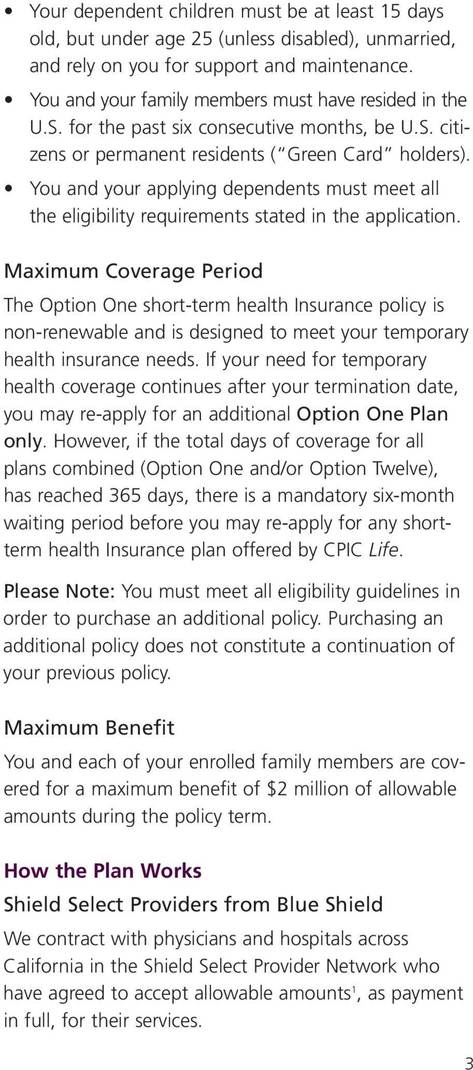 You and your applying dependents must meet all the eligibility requirements stated in the application.