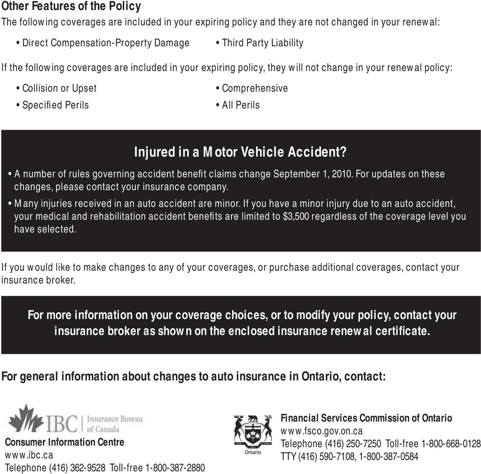 A number of rules governing accident benefit claims change September 1, 2010. For updates on these changes, please contact your insurance company. Many injuries received in an auto accident are minor.