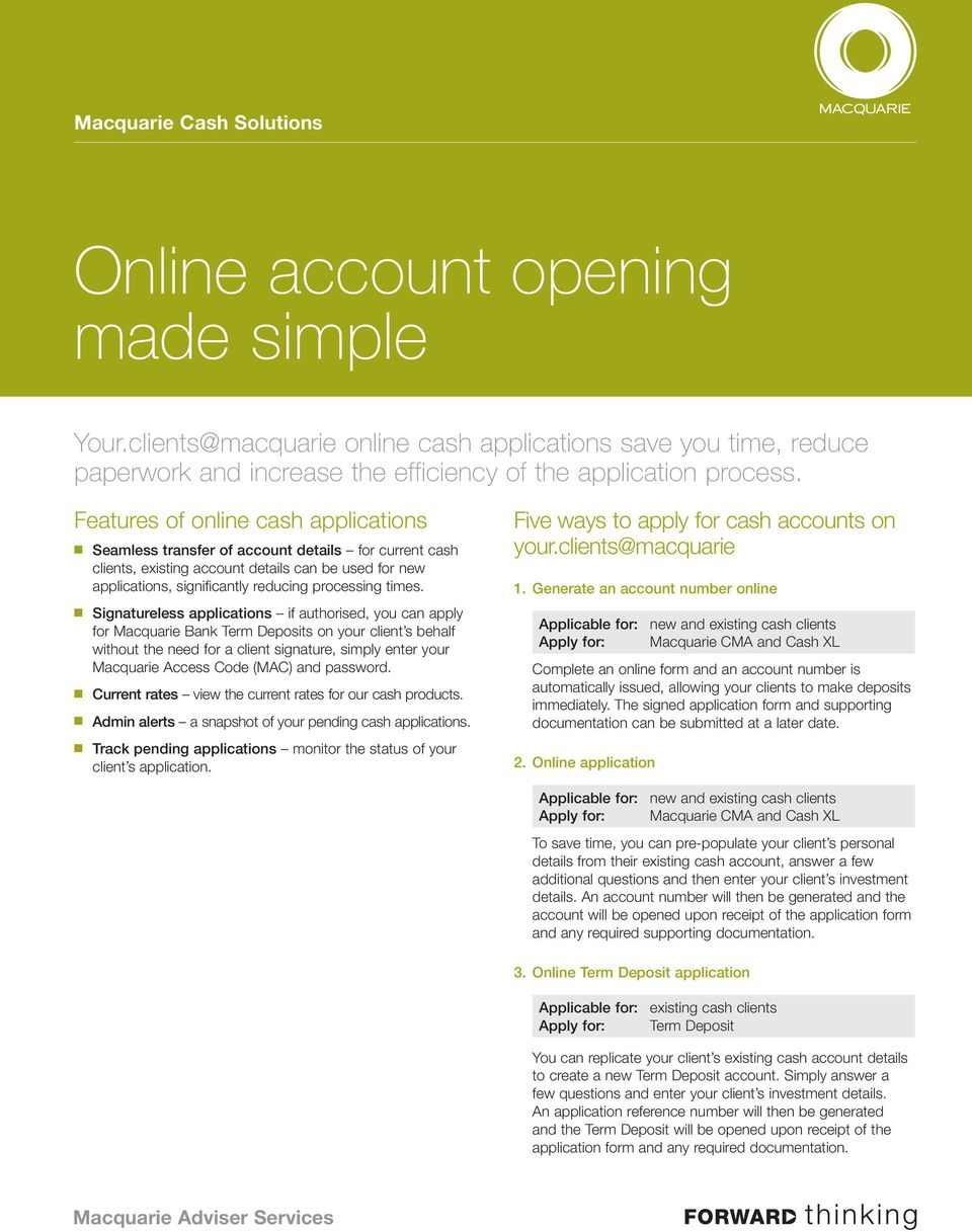 Signatureless applications if authorised, you can apply for Macquarie Bank Term Deposits on your client s behalf without the need for a client signature, simply enter your Macquarie Access Code (MAC)
