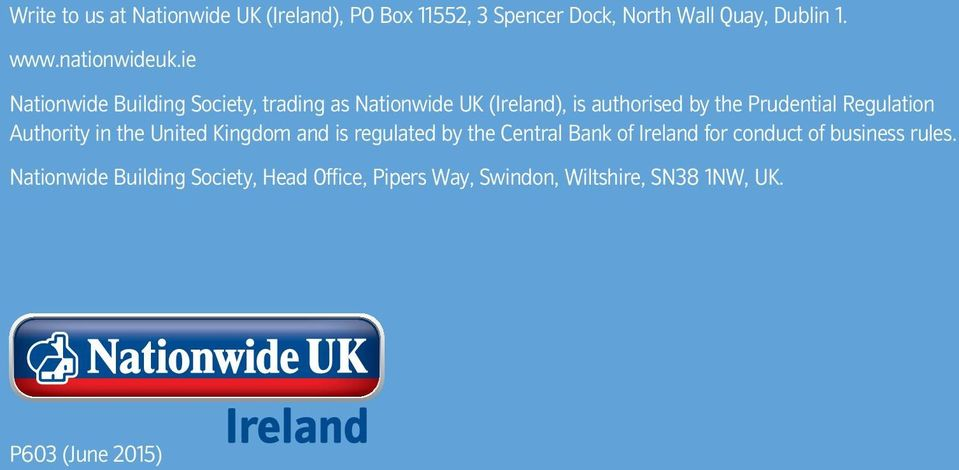 ie Nationwide Building Society, trading as Nationwide UK (Ireland), is authorised by the Prudential