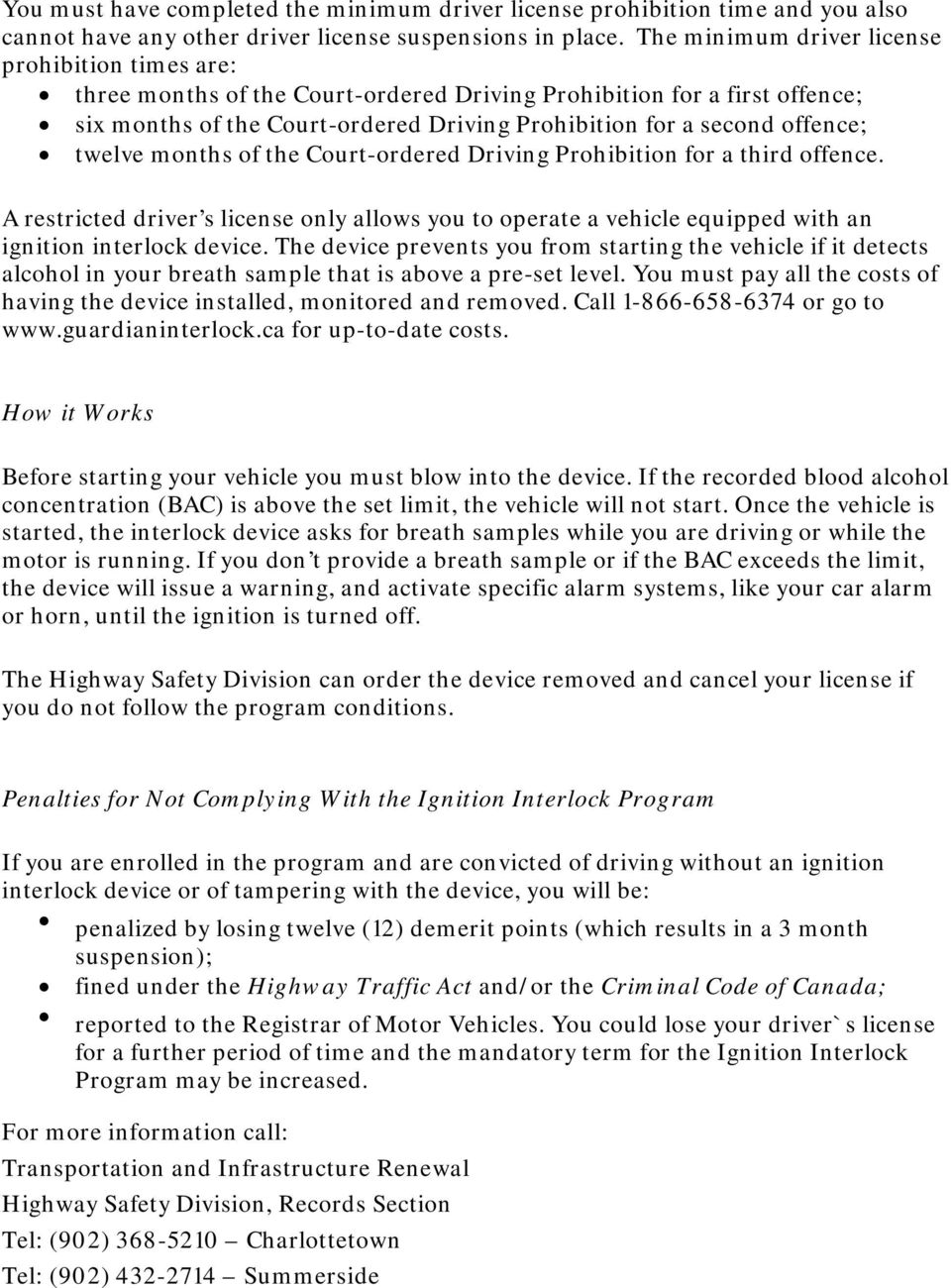twelve months of the Court-ordered Driving Prohibition for a third offence. A restricted driver s license only allows you to operate a vehicle equipped with an ignition interlock device.