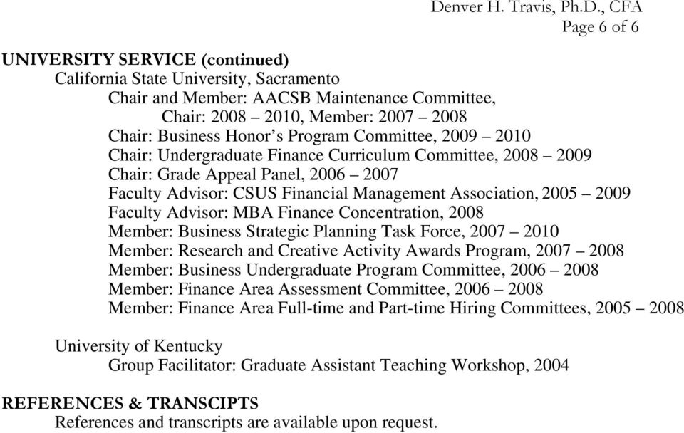 Advisor: MBA Finance Concentration, 2008 Member: Business Strategic Planning Task Force, 2007 2010 Member: Research and Creative Activity Awards Program, 2007 2008 Member: Business Undergraduate