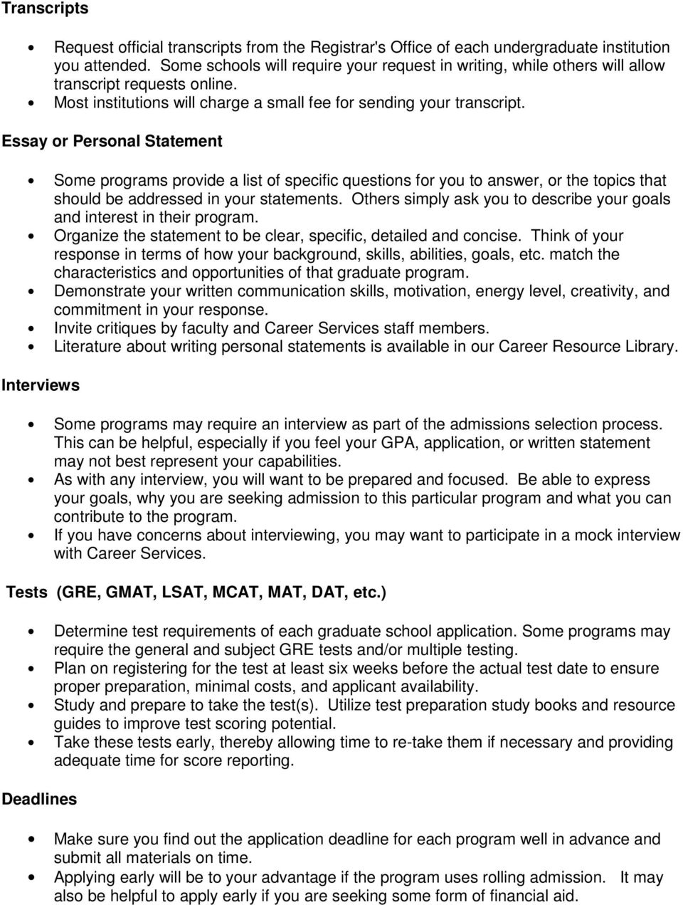 Essay or Personal Statement Some programs provide a list of specific questions for you to answer, or the topics that should be addressed in your statements.