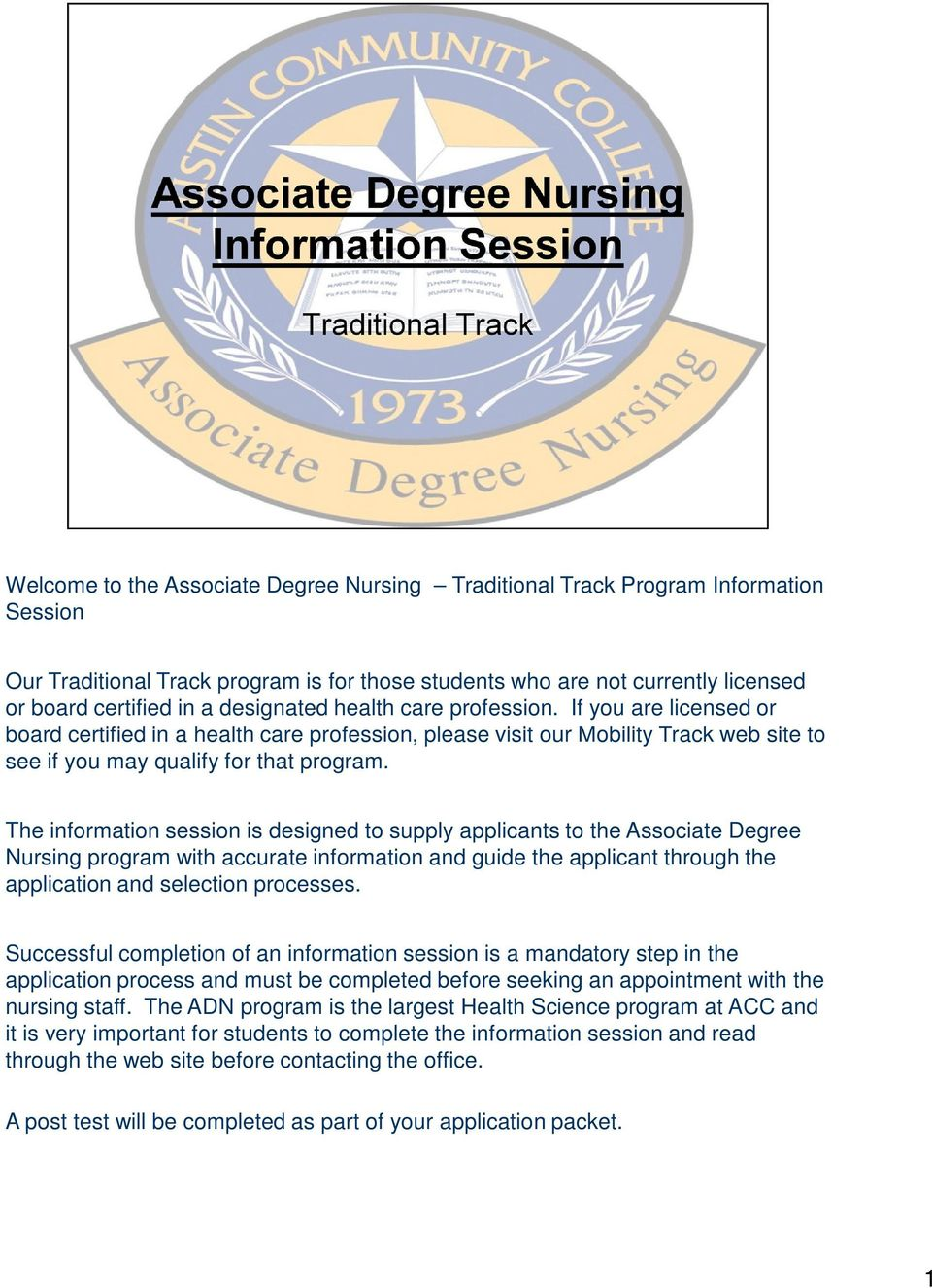 The information session is designed to supply applicants to the Associate Degree Nursing program with accurate information and guide the applicant through the application and selection processes.