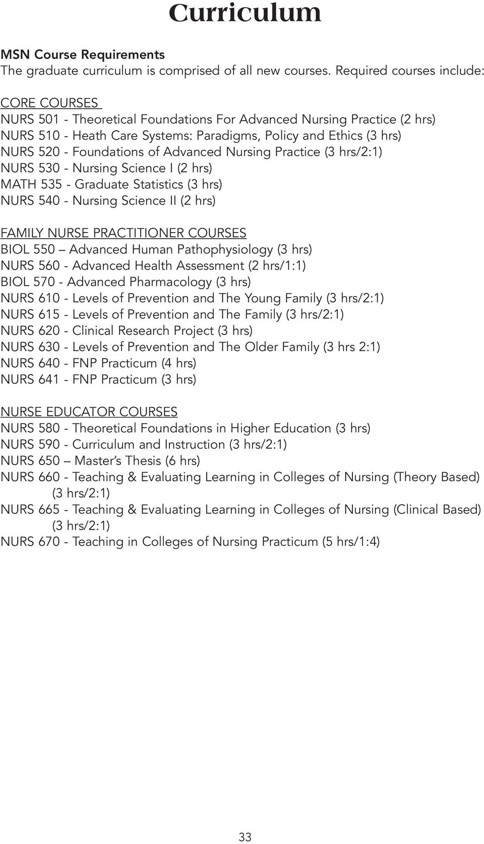 Foundations of Advanced Nursing Practice (3 hrs/2:1) NURS 530 - Nursing Science I (2 hrs) MATH 535 - Graduate Statistics (3 hrs) NURS 540 - Nursing Science II (2 hrs) FAMILY NURSE PRACTITIONER