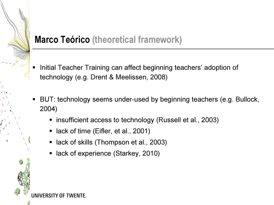 (e.g. Drent & Meelissen, 2008) BUT: technology seems under-used by beginning teachers (e.g. Bullock, 2004) insufficient access to technology (Russell et al.