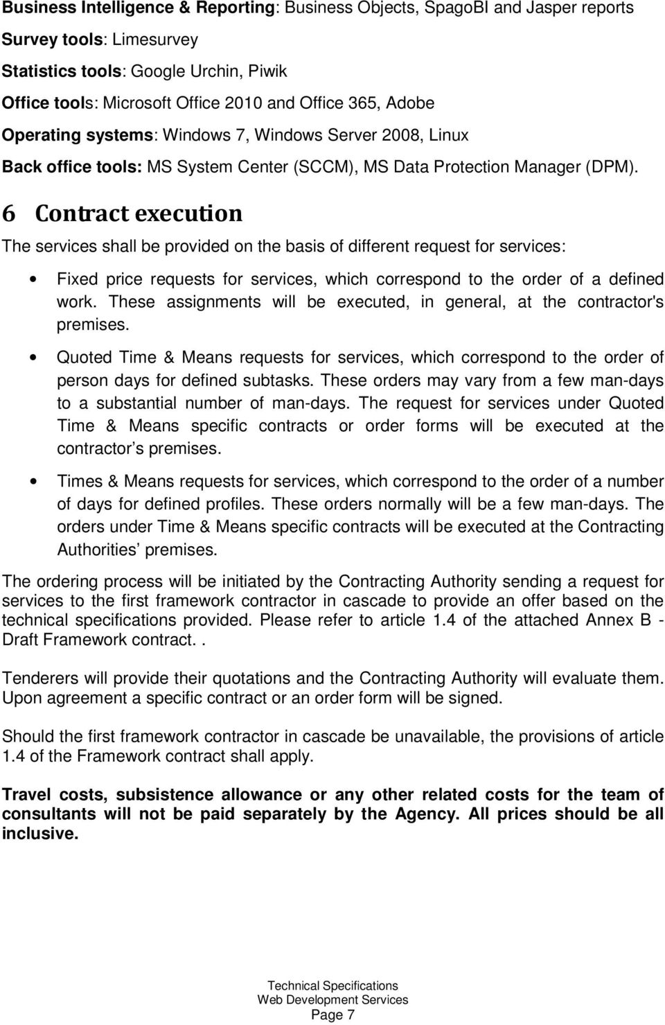 6 Contract execution The services shall be provided on the basis of different request for services: Fixed price requests for services, which correspond to the order of a defined work.