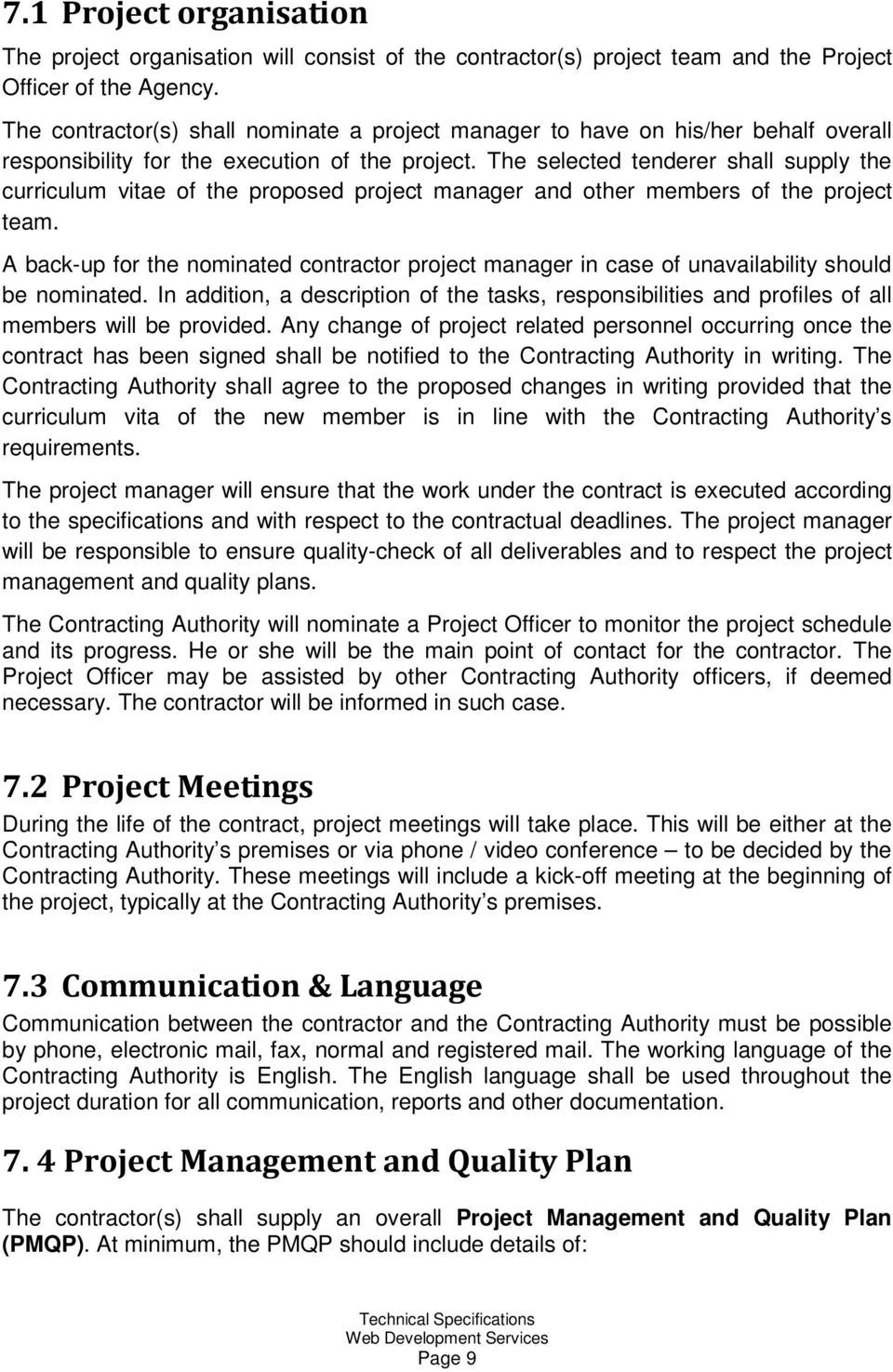 The selected tenderer shall supply the curriculum vitae of the proposed project manager and other members of the project team.