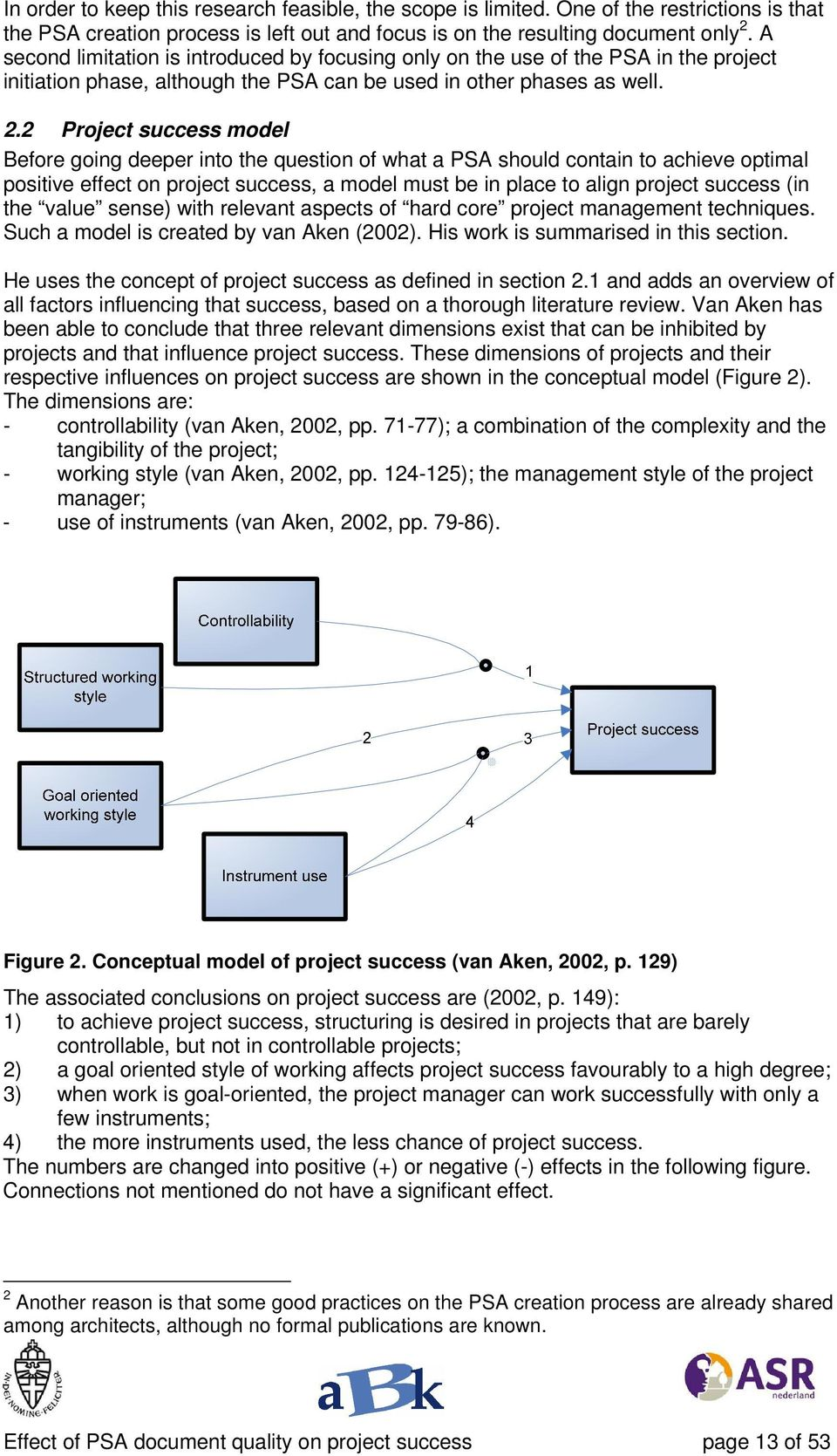 2 Project success model Before going deeper into the question of what a PSA should contain to achieve optimal positive effect on project success, a model must be in place to align project success (in